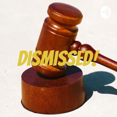 Dismissed!