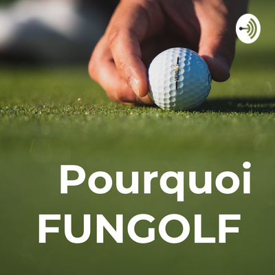 Pourquoi FUNGOLF