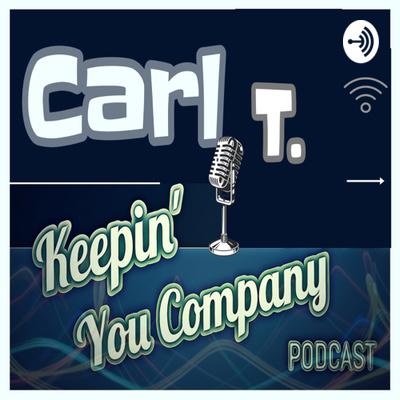 Carlt keepin' you company