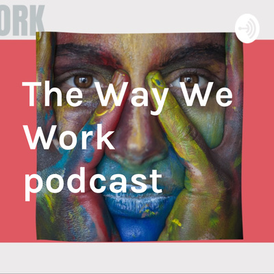 The Way We Work podcast