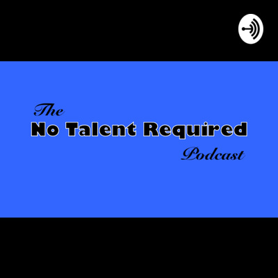 The No Talent Required Podcast