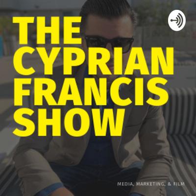 The Cyprian Francis Show: Media, Marketing, & Film