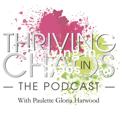 Thriving In Chaos: with Paulette Gloria Harwood