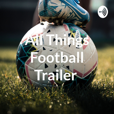 All Things Football Trailer