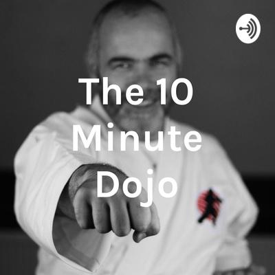 The 10 Minute Dojo