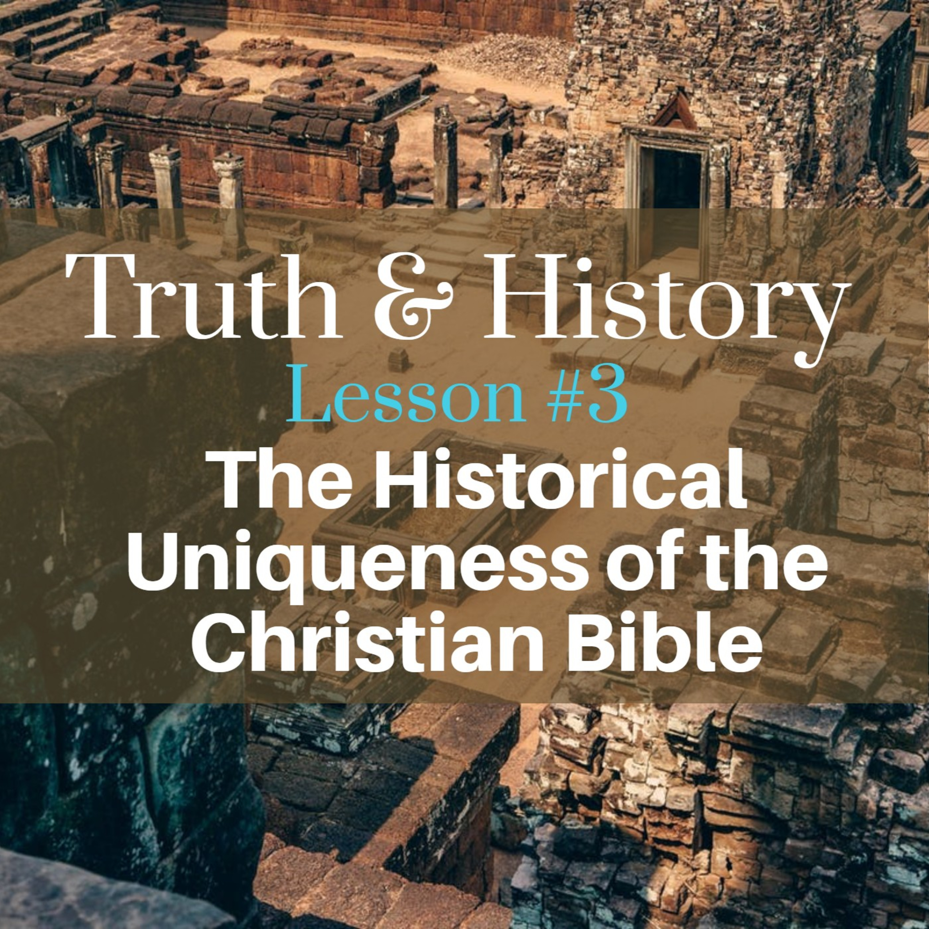Truth & History, Lesson #3: The Historical Uniqueness of the Christian Bible