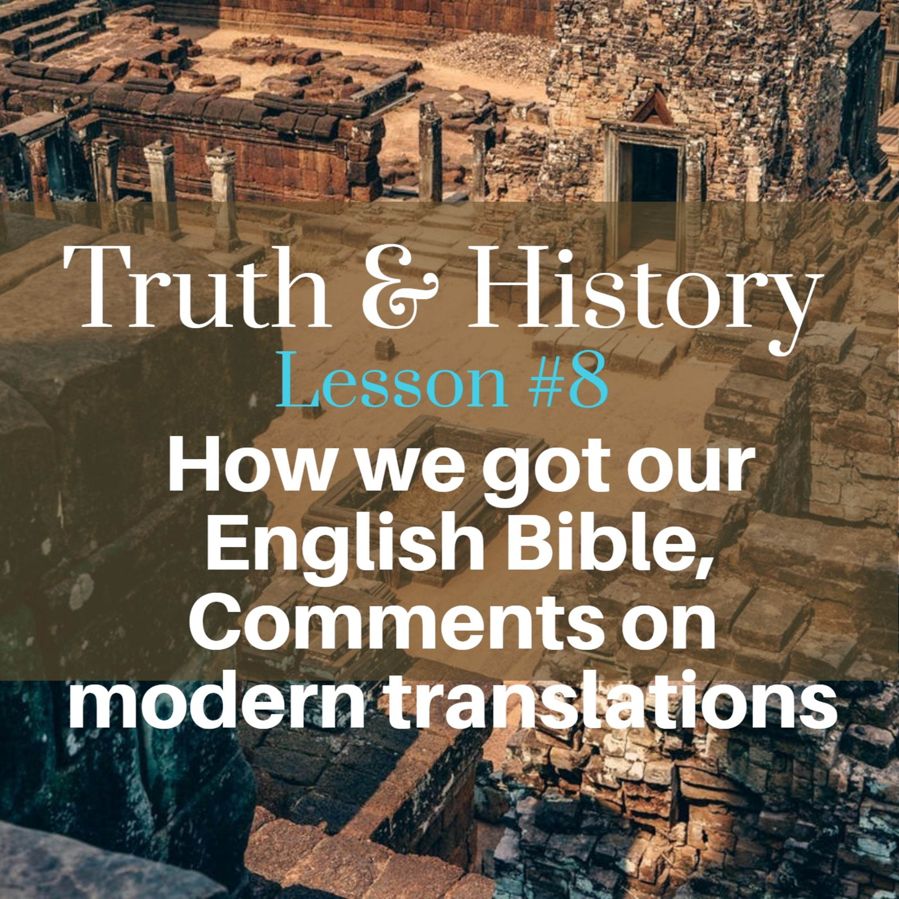 Truth and History, Lesson Eight: How we got our English Bible, plus comments on modern translations