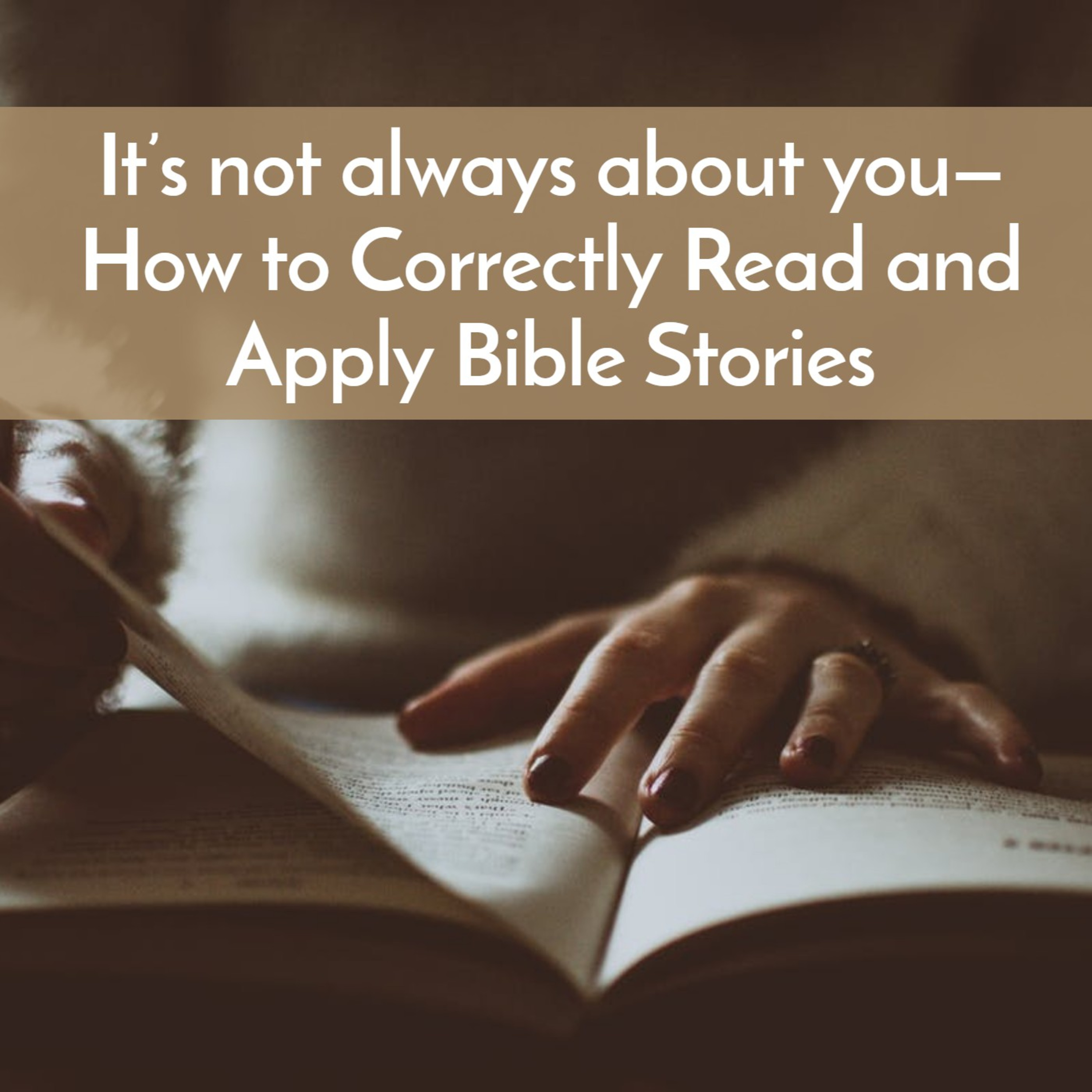 It's not always about you— How to Correctly Read and Apply Bible Stories