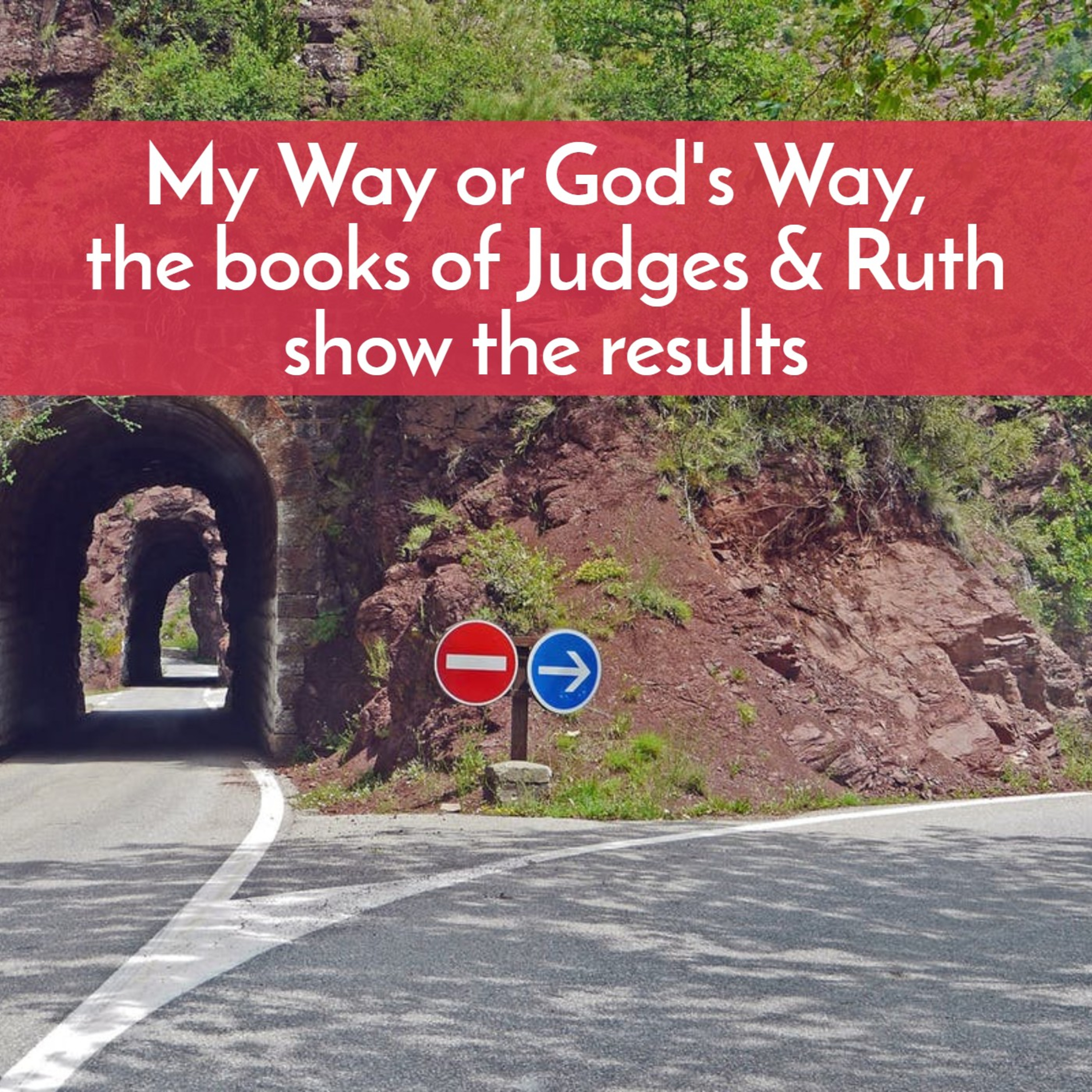 My Way or God's Way—books of Judges & Ruth shows us the results