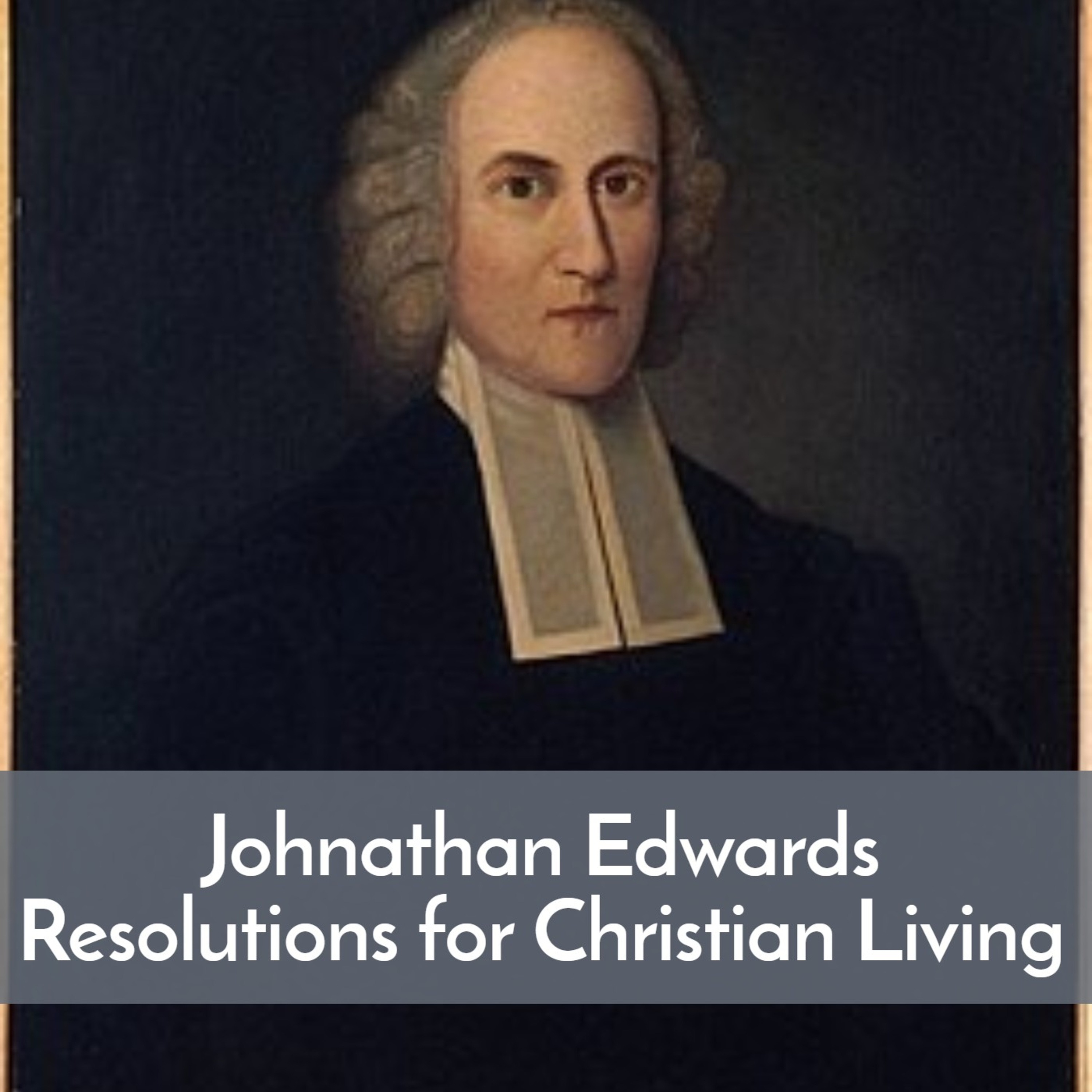 Johnathan Edward's Resolutions--Checklist for Christian Living
