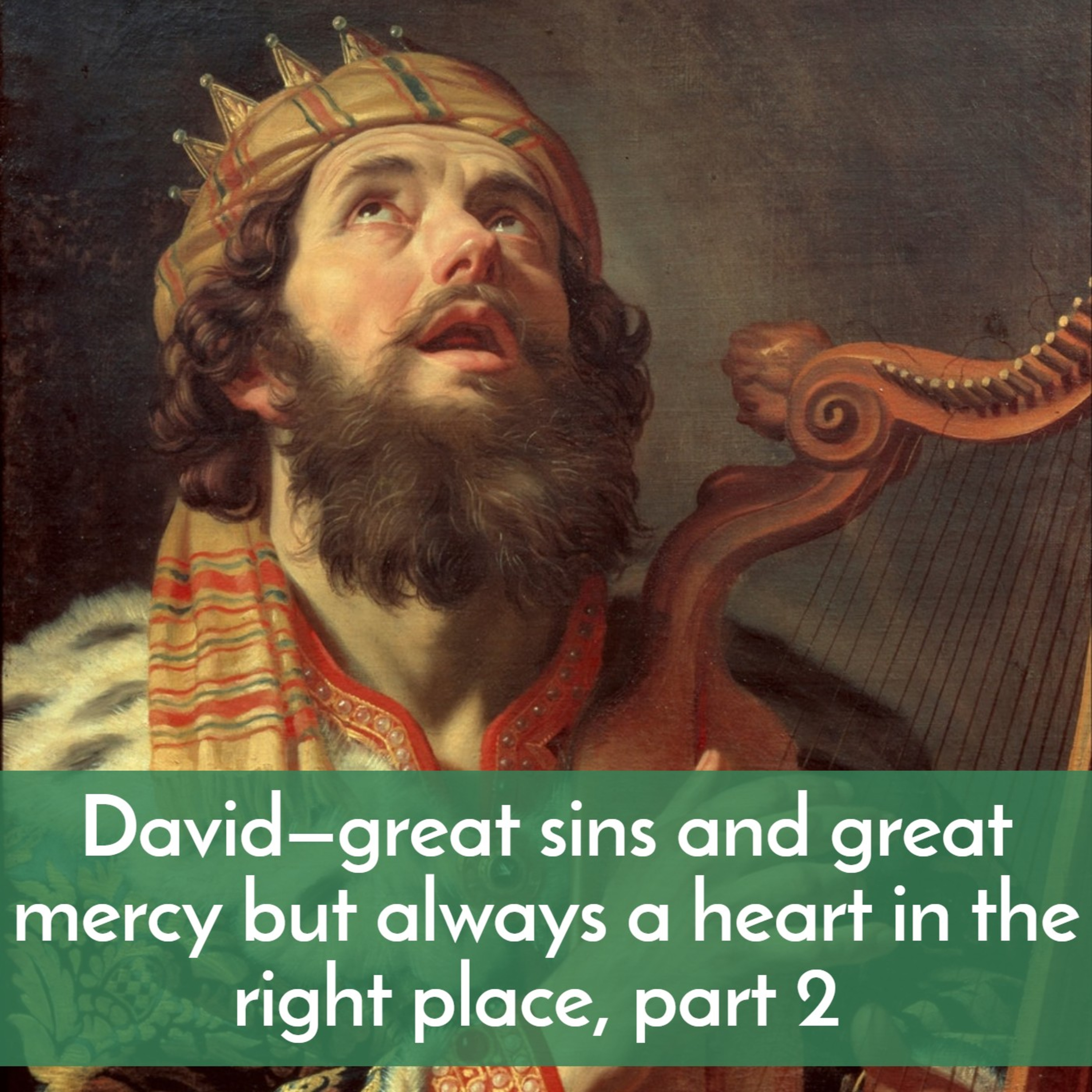 David—great sins and great mercy but always a heart in the right place, part 2