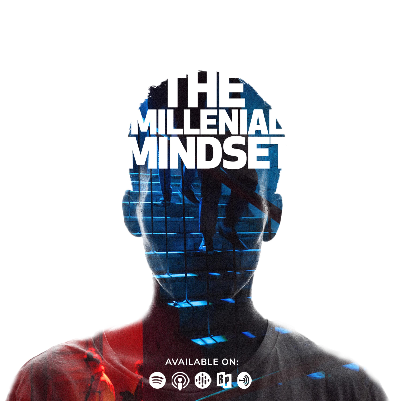 The Millennial Mindset: Episode 4 - Millennials: Get Your Money Right 💵🤑💰