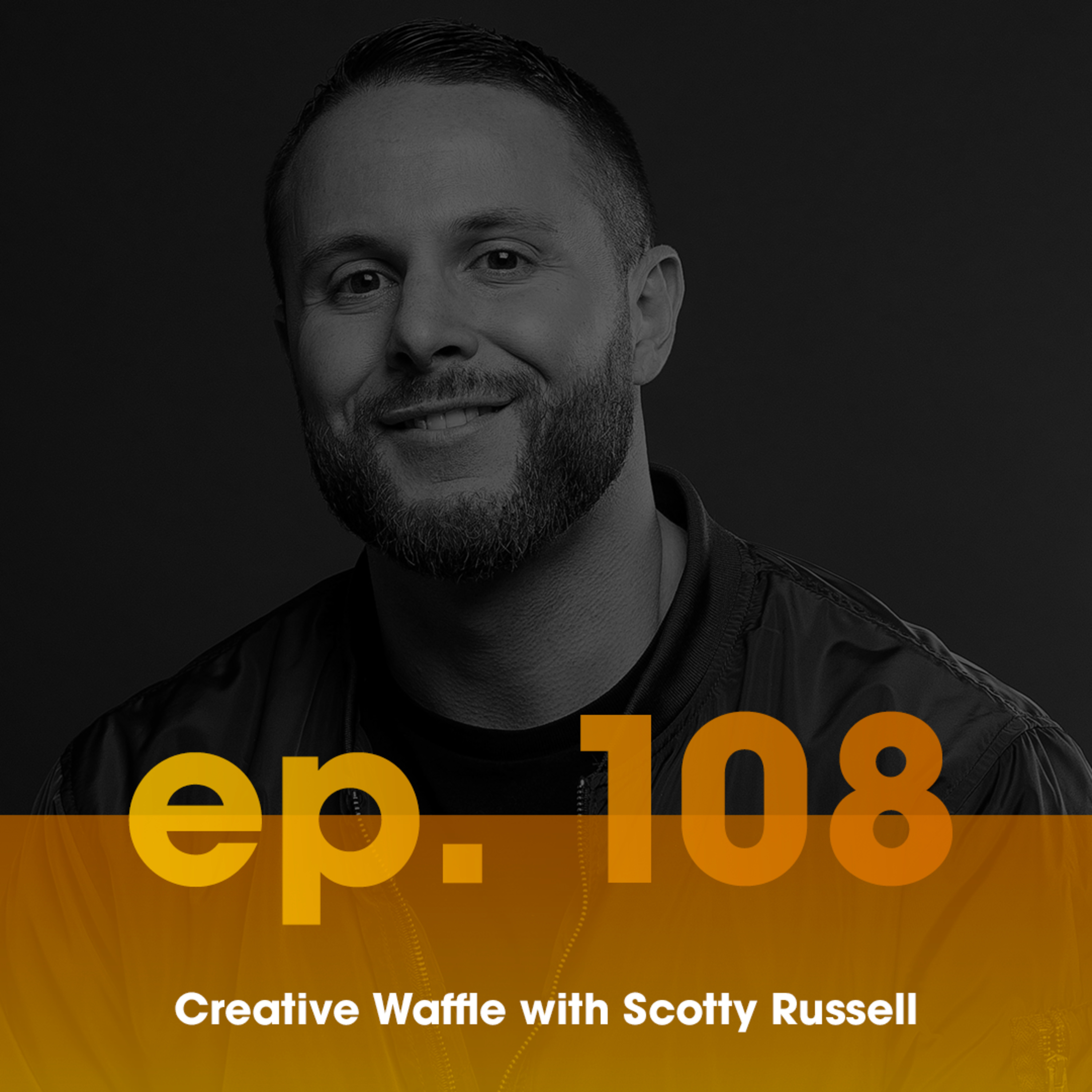 Scotty Russell \\ Ep. 108 Creative Waffle