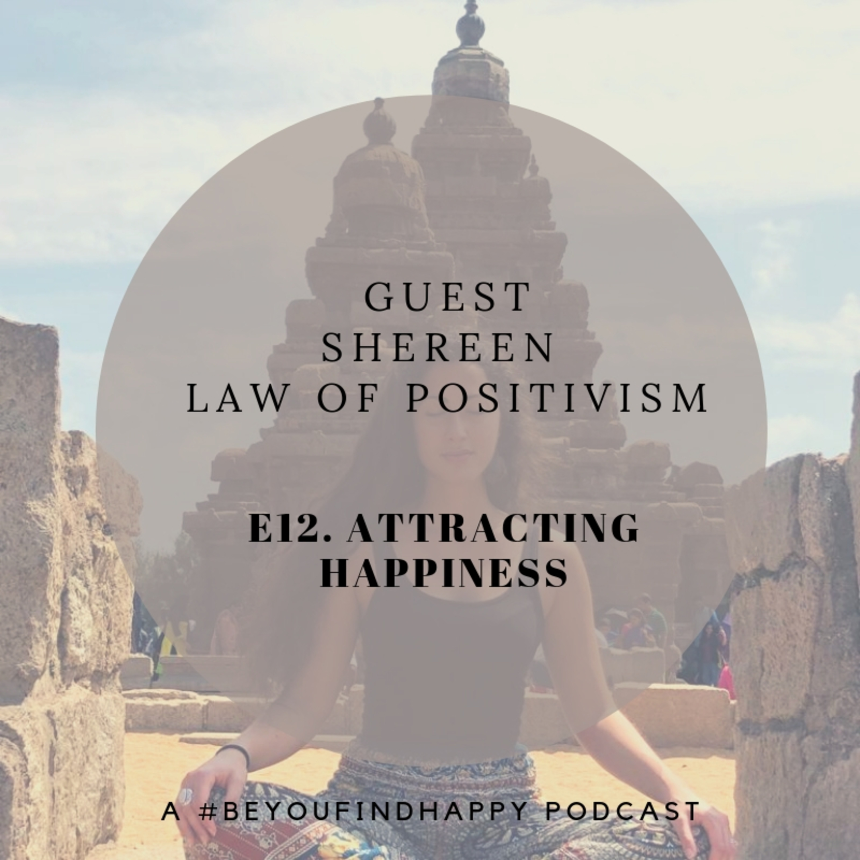 E12 GUEST Law of Positivism: Attracting Happiness
