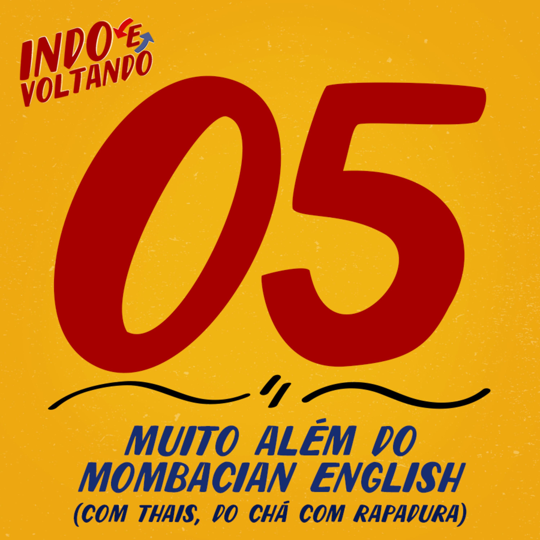 Indo e Voltando #05 | Muito Além do Mombacian English (com Thais, do Chá com Rapadura)