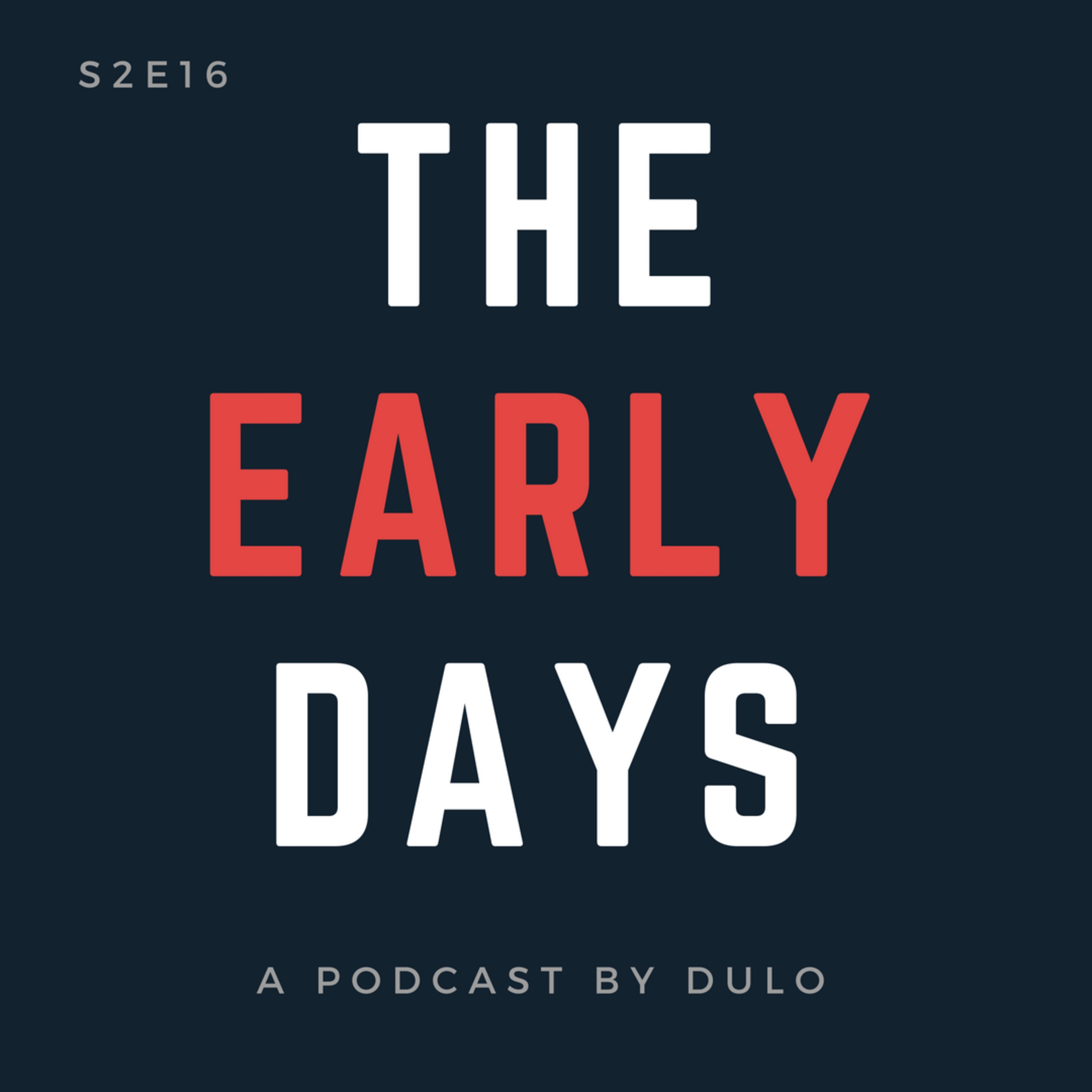 The Early Days Podcast S2E16 - Ben Smith, Julian, and Marin
