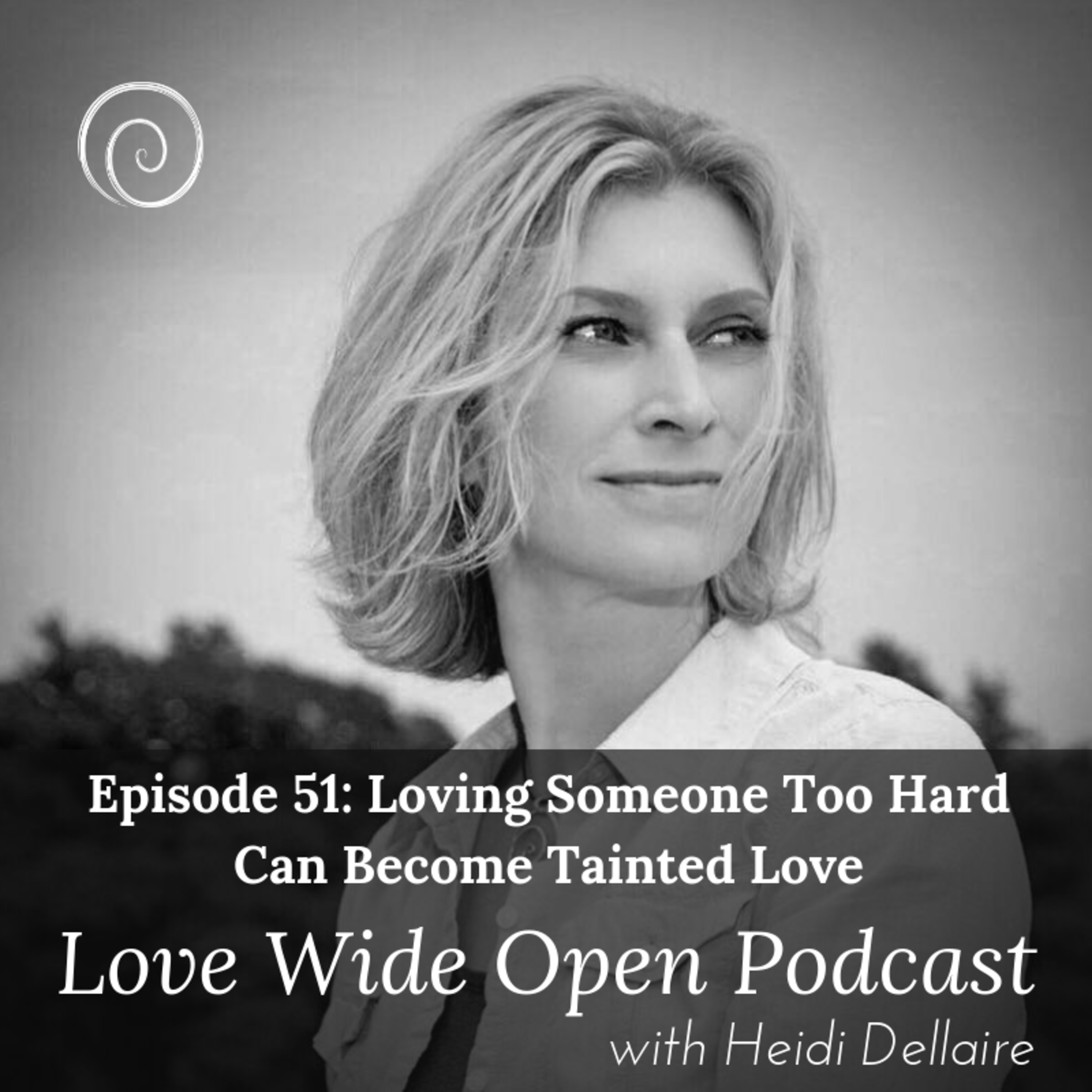 Ep 51 Loving Someone Too Hard Can Become Tainted / Toxic Love