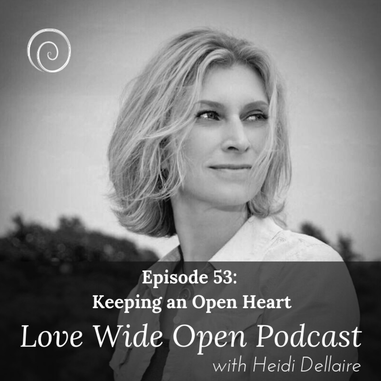 Ep 53 Keeping An Open Heart