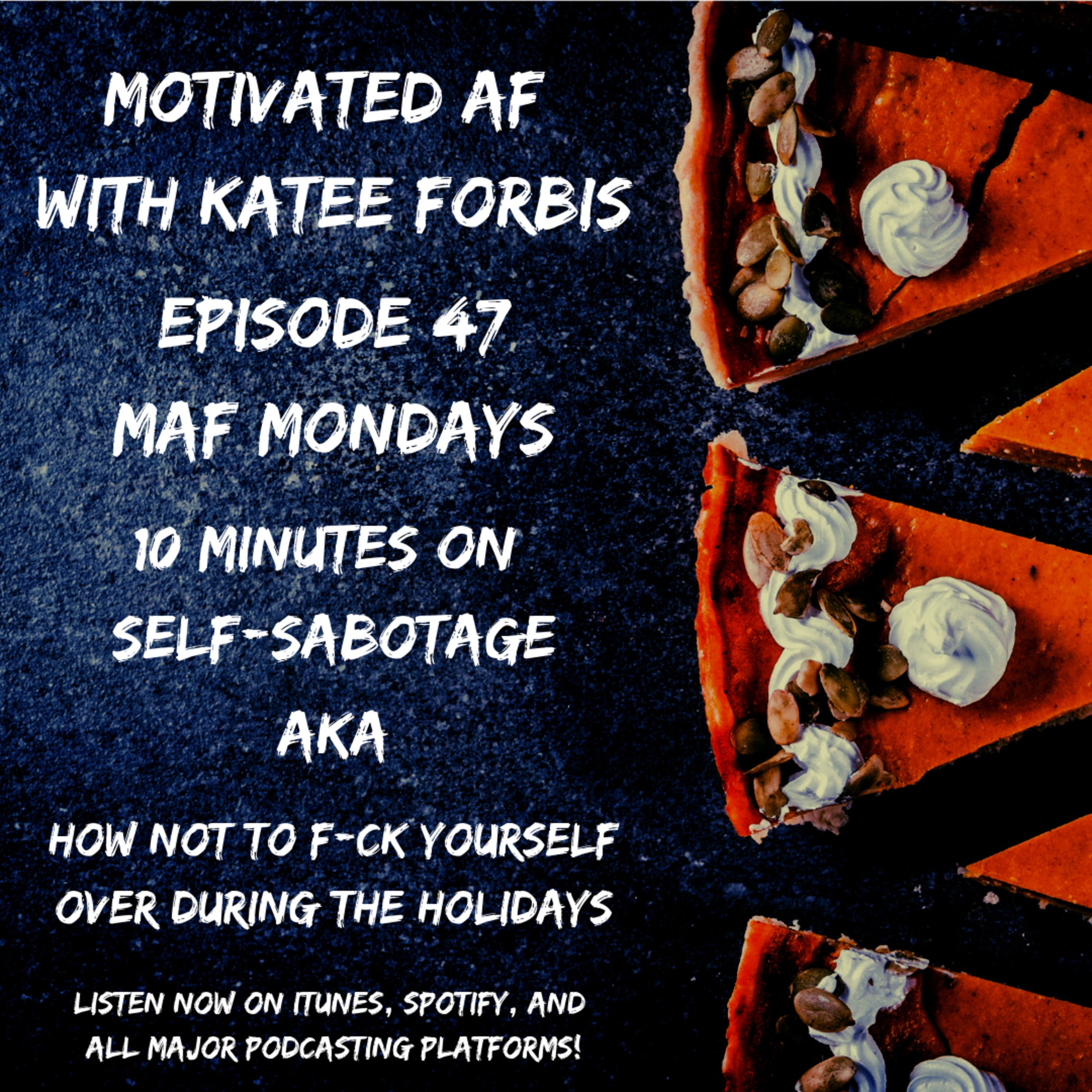 "Ep. 47 - MAFM: 10 Minutes on Self-Sabotage AKA ""How Not To F*ck Yourself Over During The Holidays."""