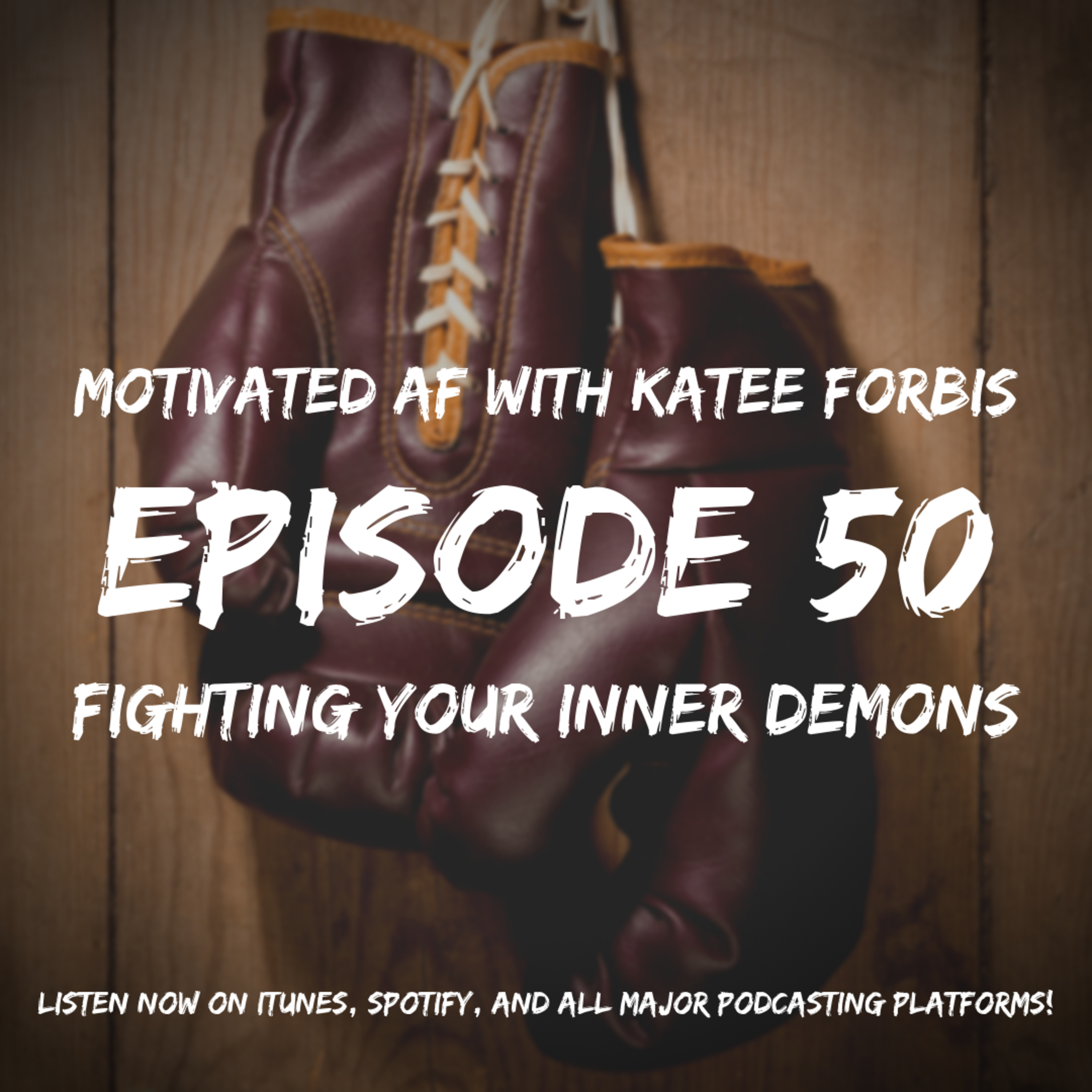 Ep. 50 - MAF Mondays: Fighting Your Inner Demons