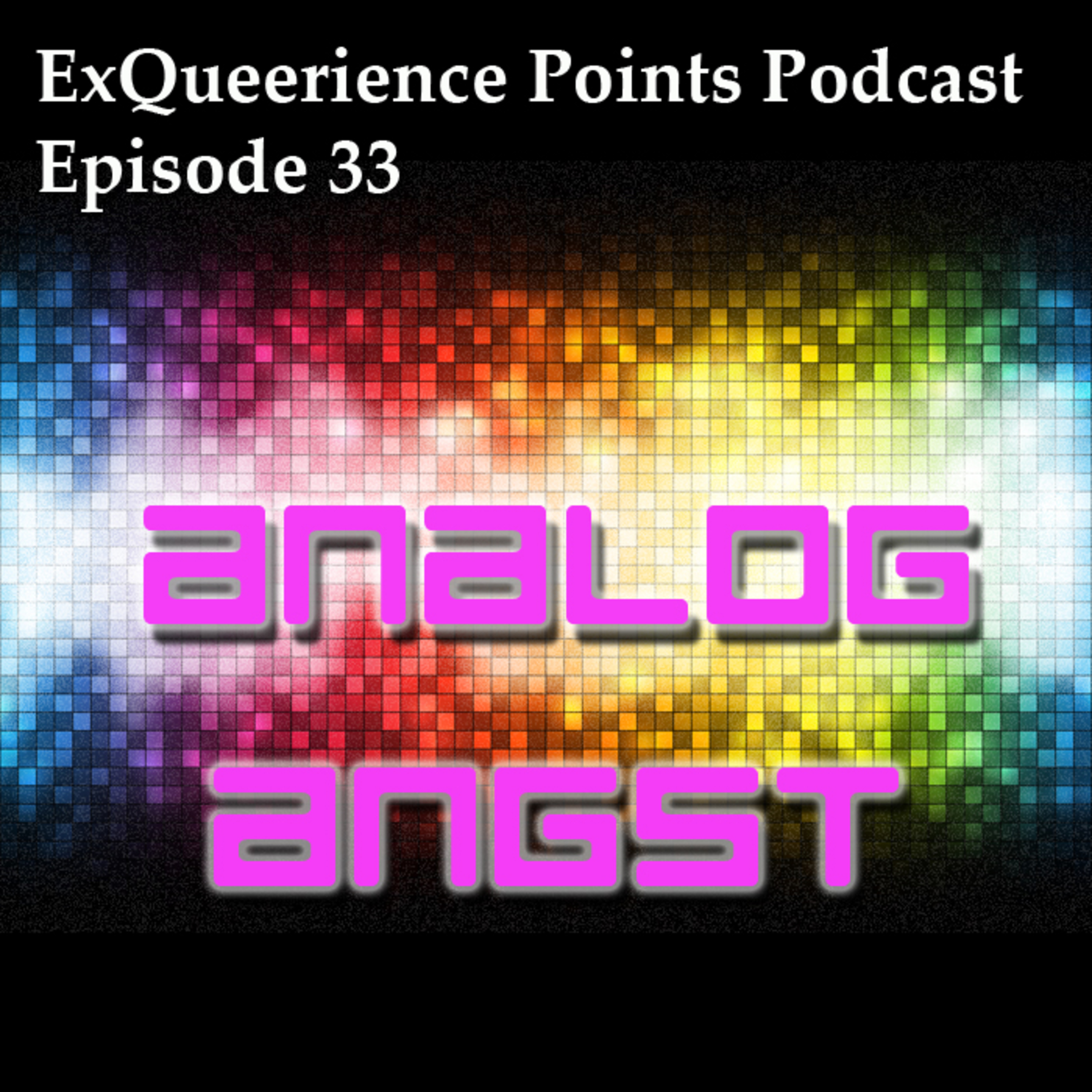Episode 33 Analog Angst
