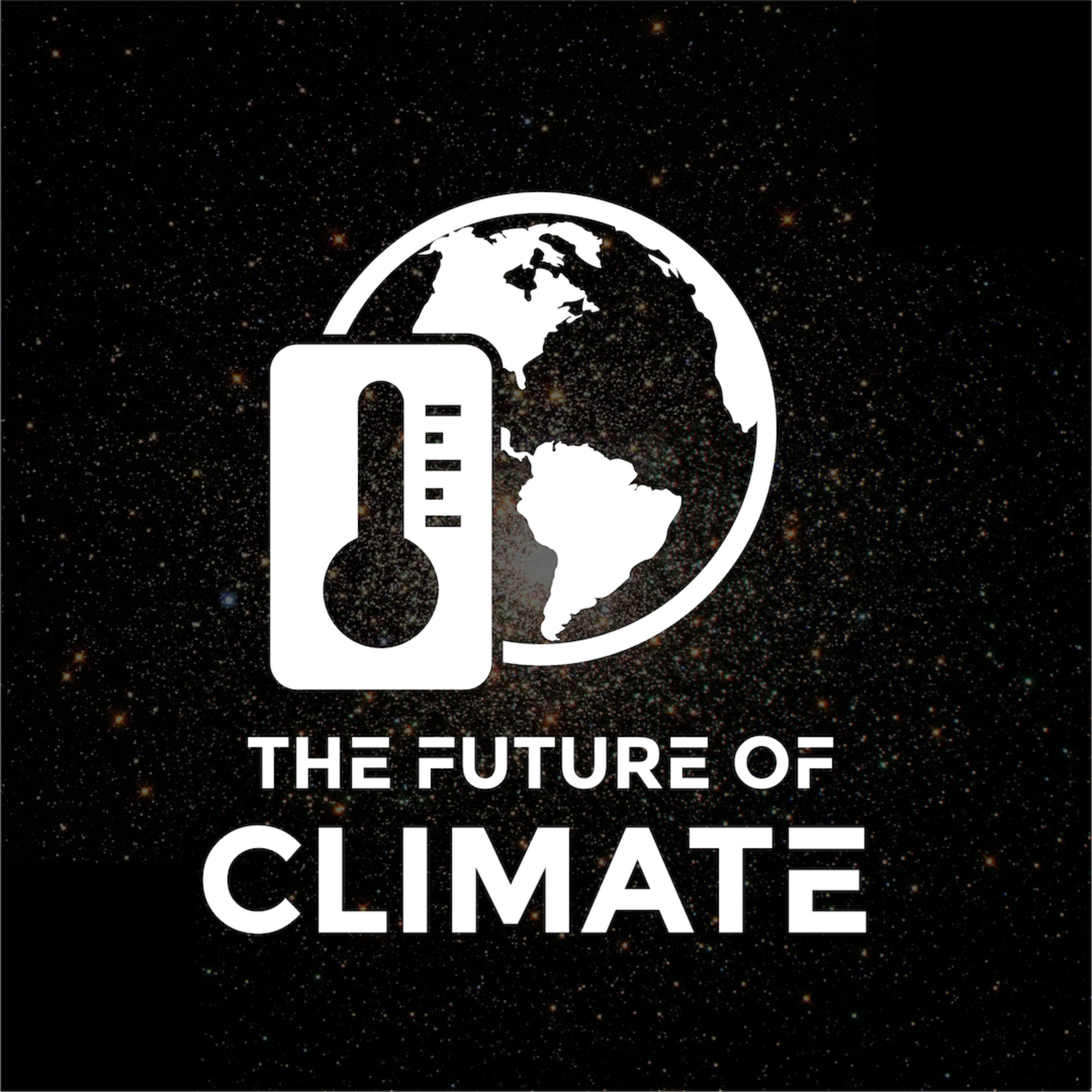 Ep. 36 - The Future of Climate