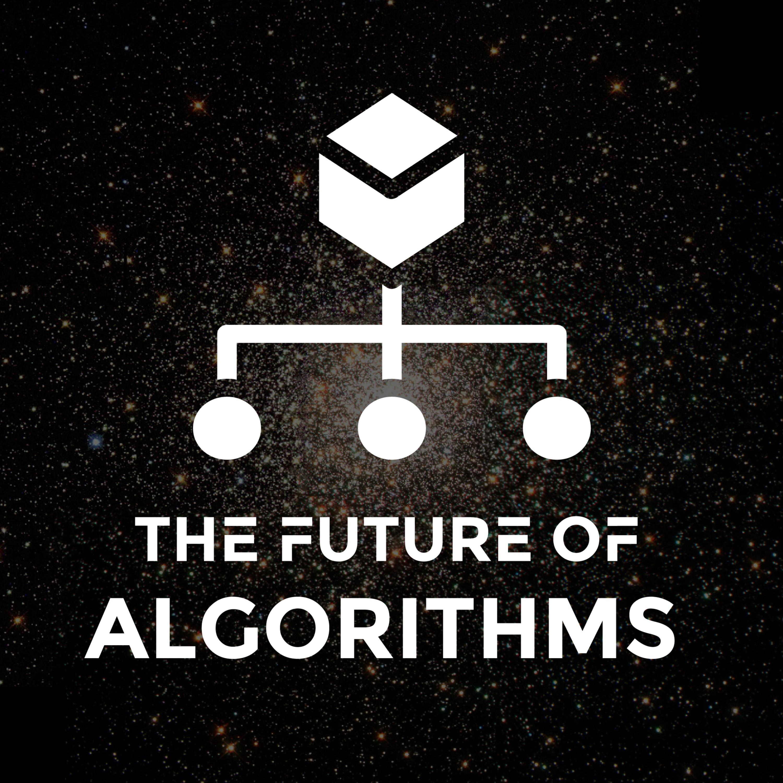 Ep. 39 - The Future of Algorithms