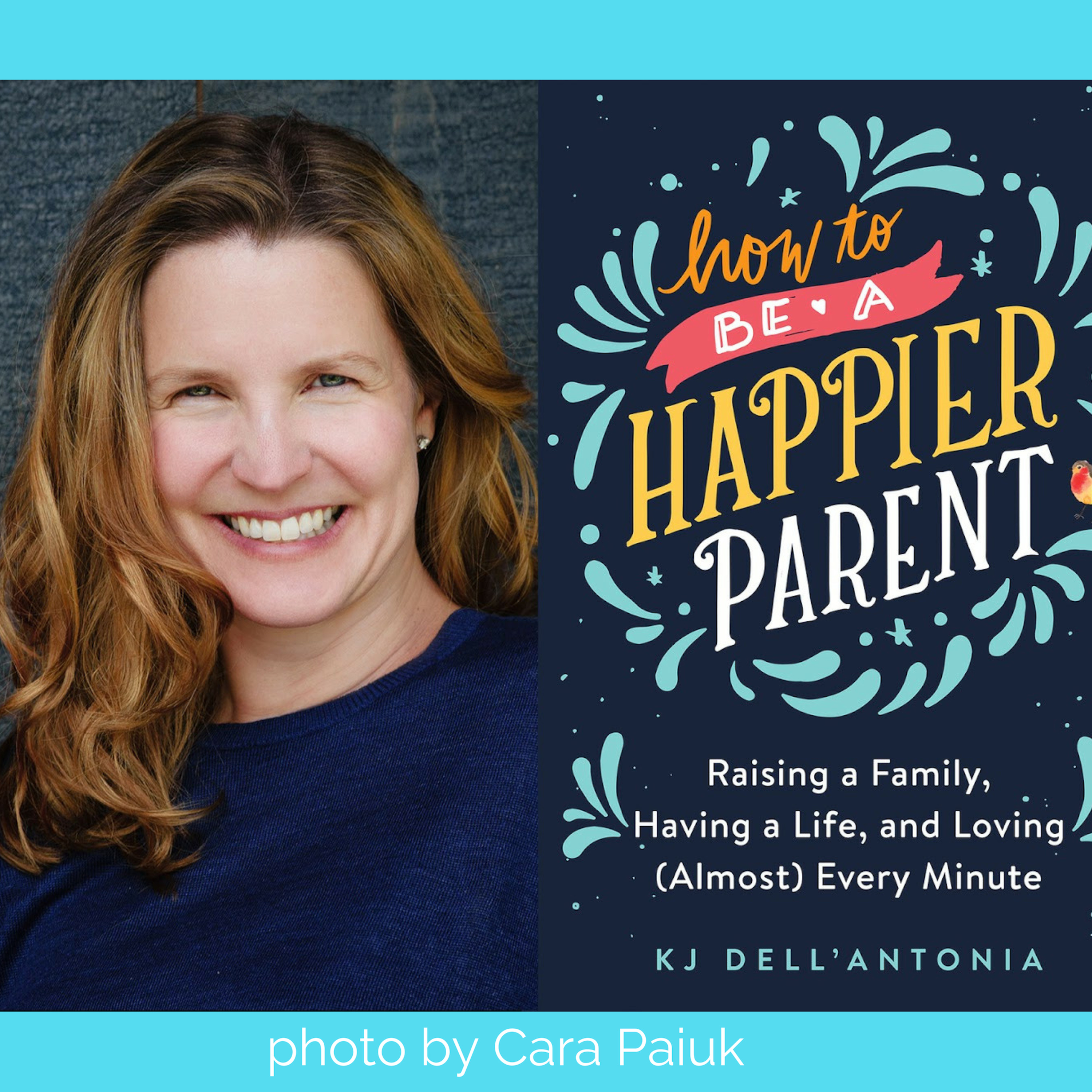 061: How to be a Happier Parent w/ KJ Dell'Antonia