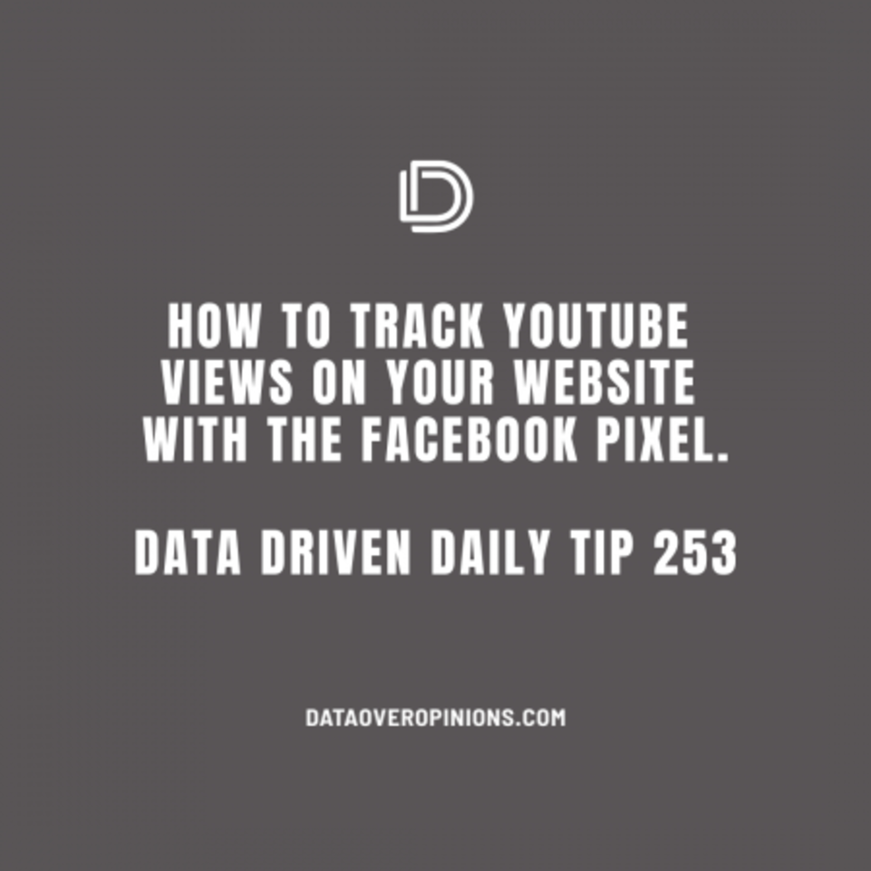 Ep.131: How To Track YouTube Views On Your Website With The Facebook Pixel - Data Driven Daily Tip 253
