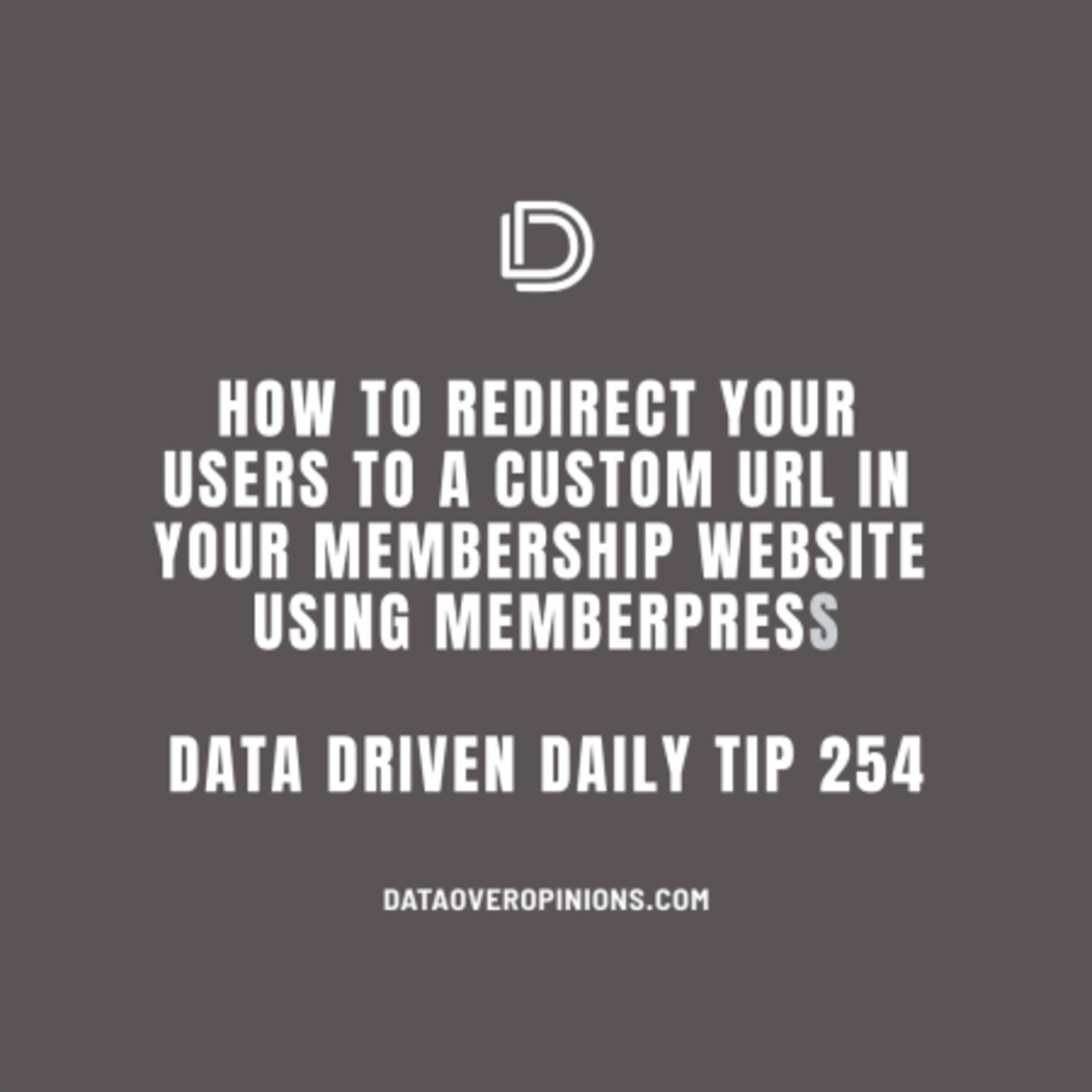 Ep.132: How To Redirect Your Users To A Custom URL In Your Membership Website Using Memberpress - Data Driven Daily Tip 254