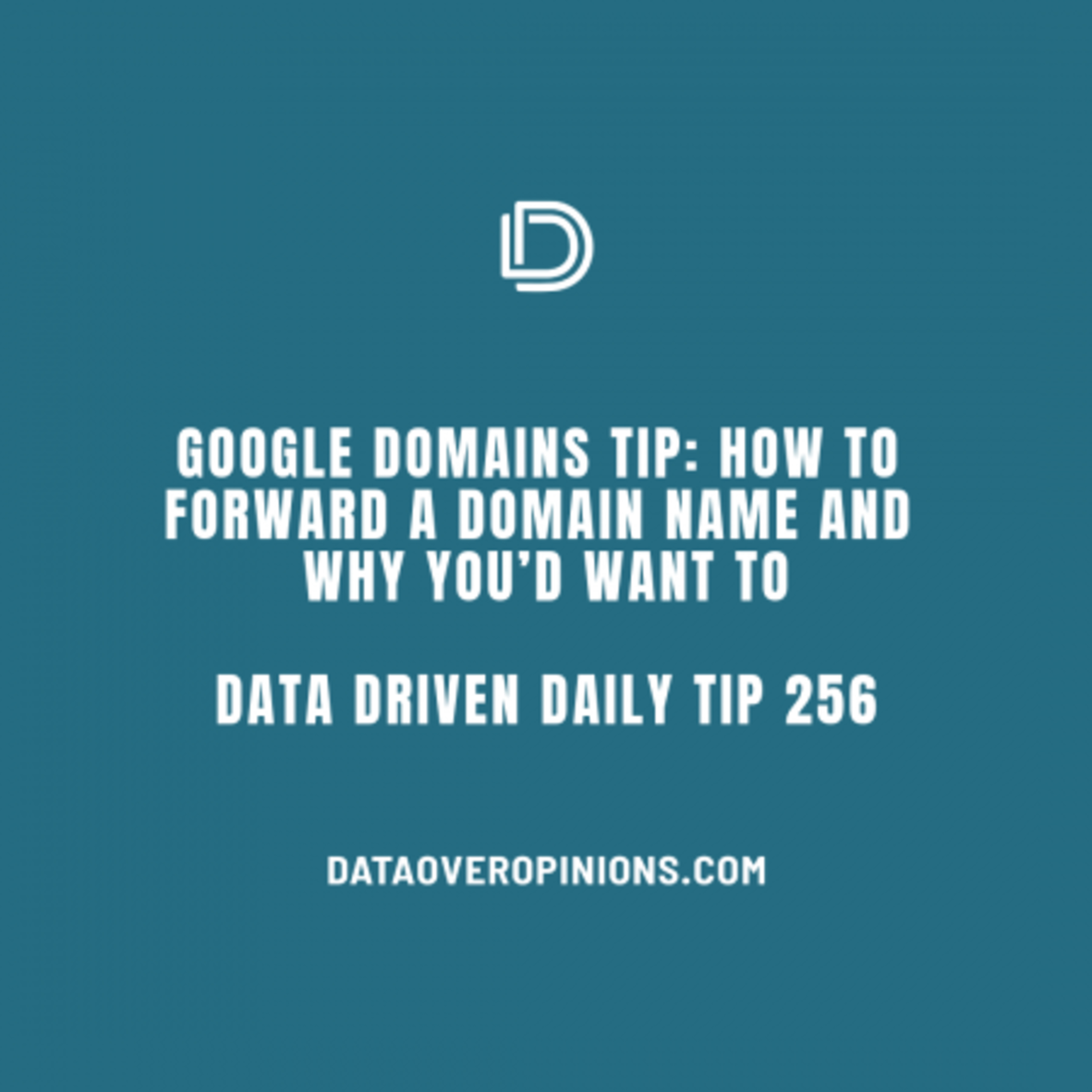 Ep.134: Google Domains Tip: How To Forward A Domain Name And Why You'd Want To: Data Driven Daily Tip 256