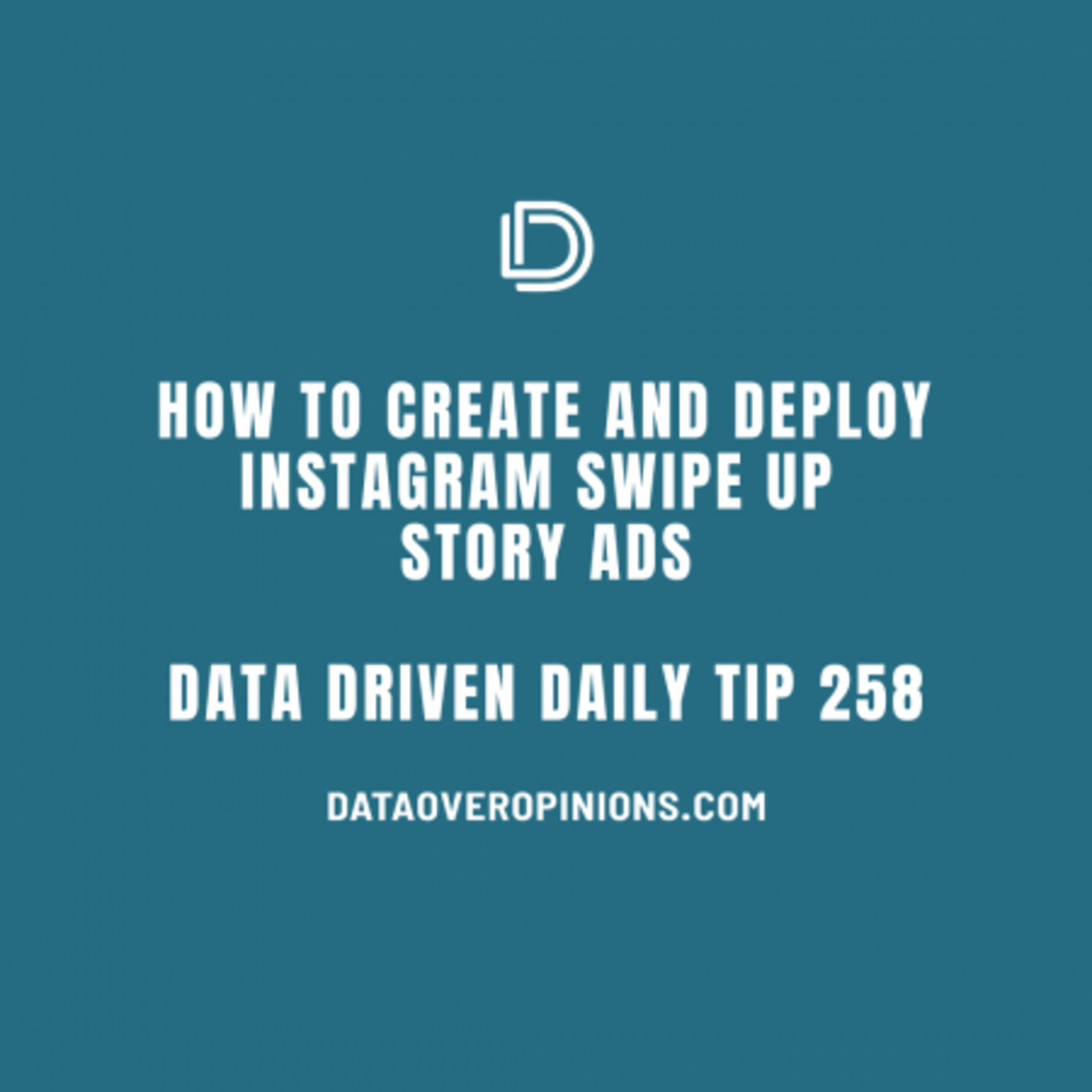 Ep.136: How To Create And Deploy Instagram Story Swipe Up Ads: Data Driven Daily Tip 258