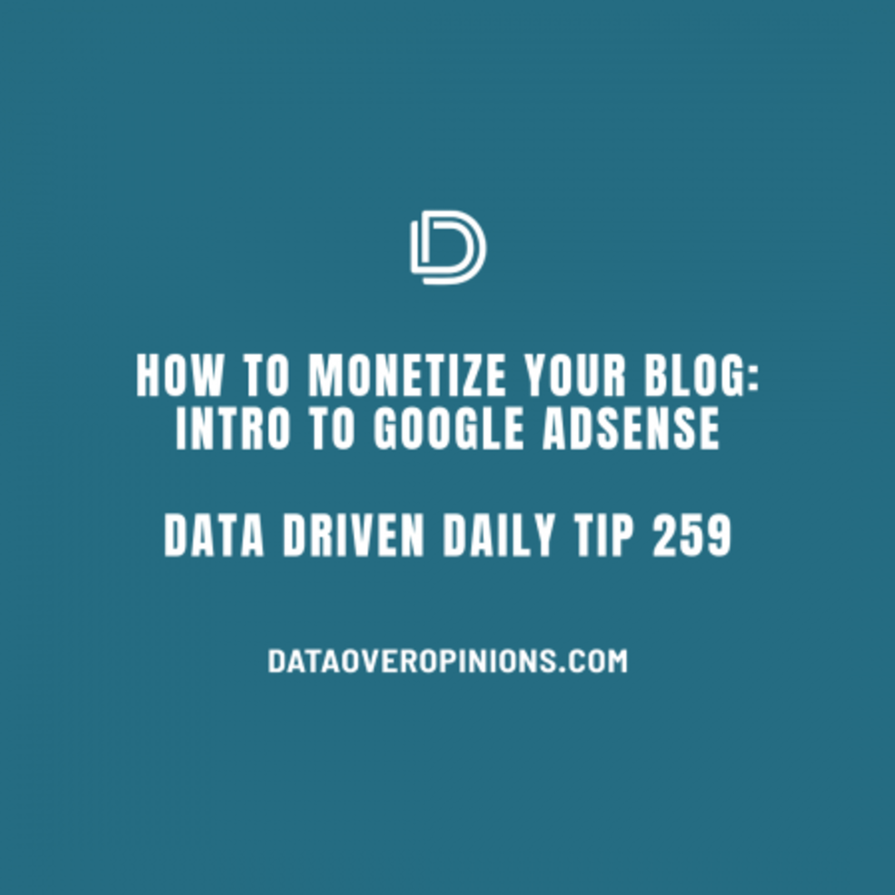 Ep.137: How to Monetize Your Blog: Intro To Google AdSense: Data Driven Daily Tip 259