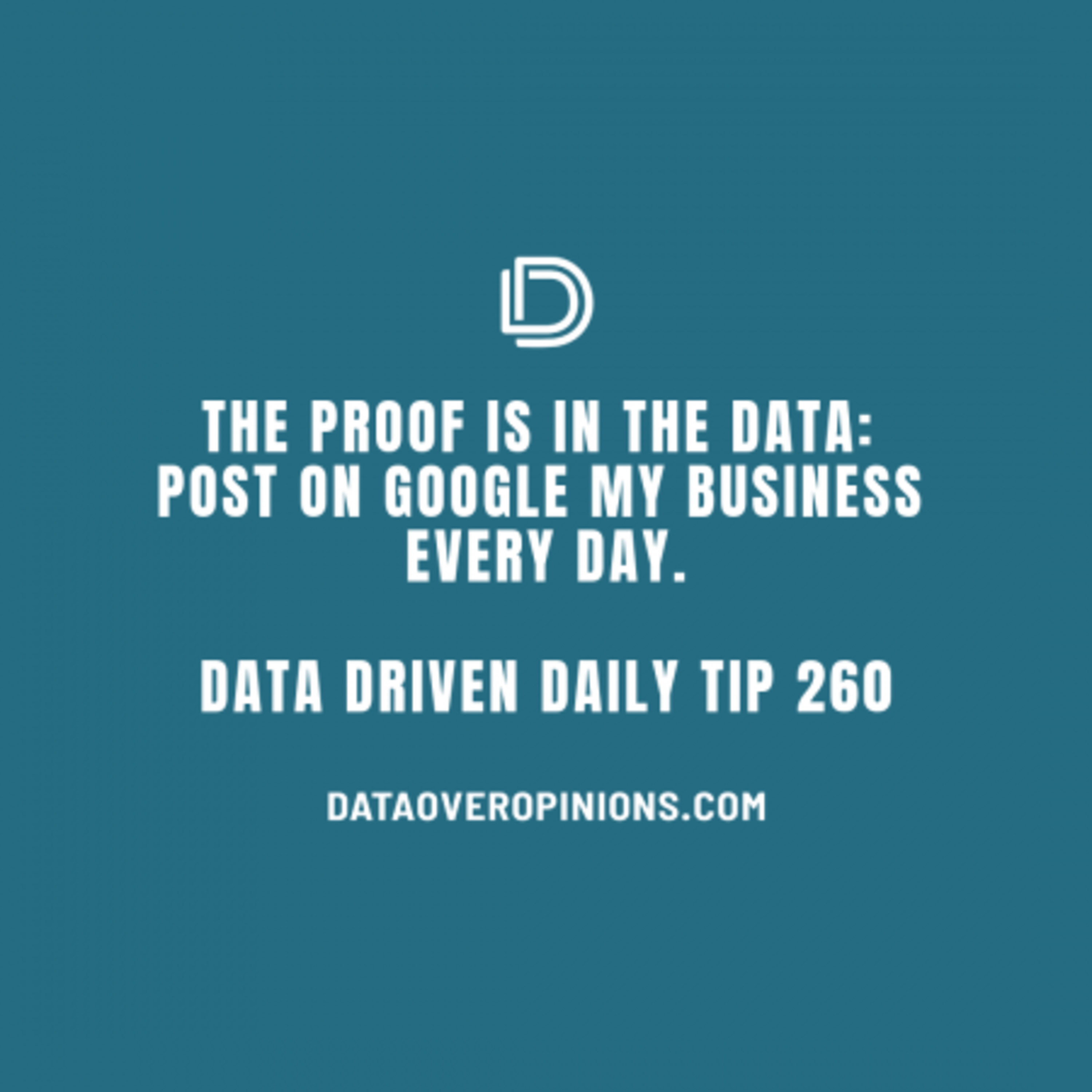 Ep.138: The Proof Is In The Data - Post On Google My Business Every Day: Data Driven Daily Tip 260