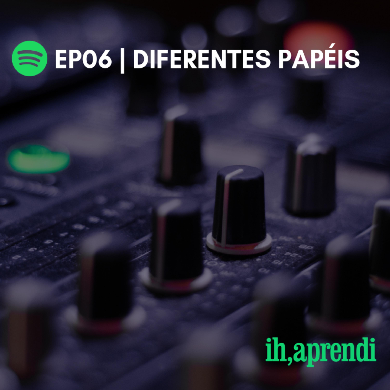 EP06 | Diferentes Papéis