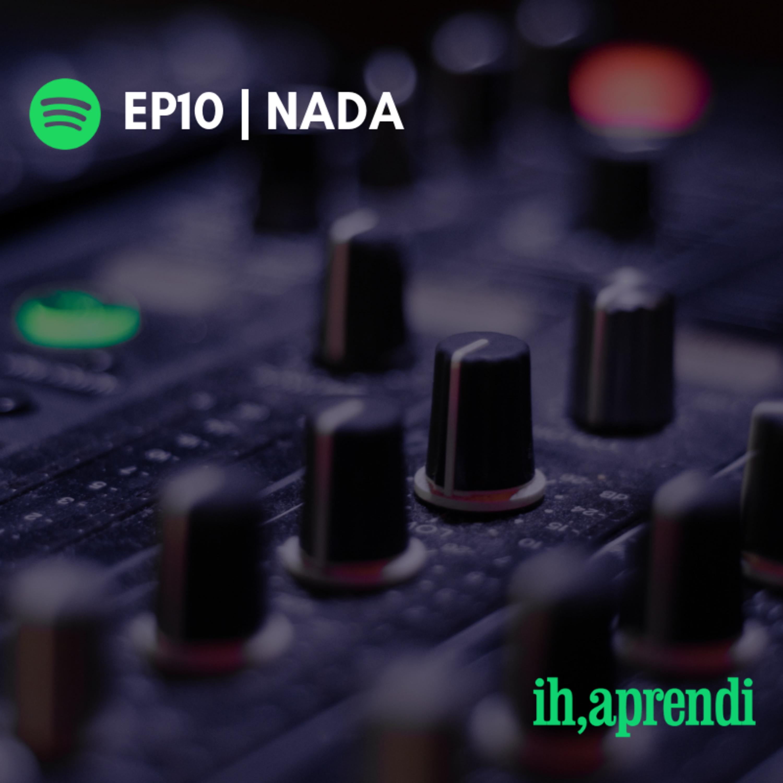 EP10 | Nada