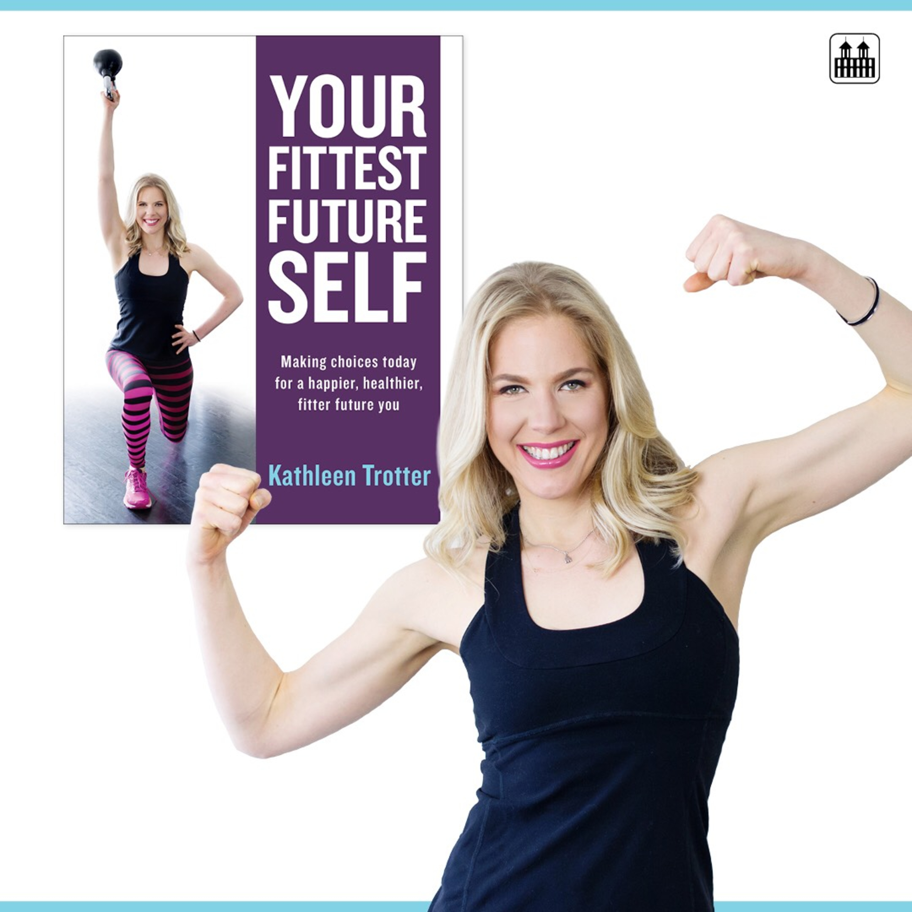 Your Fittest Future Self With Fitness Expert Kathleen Trotter/Ep 38