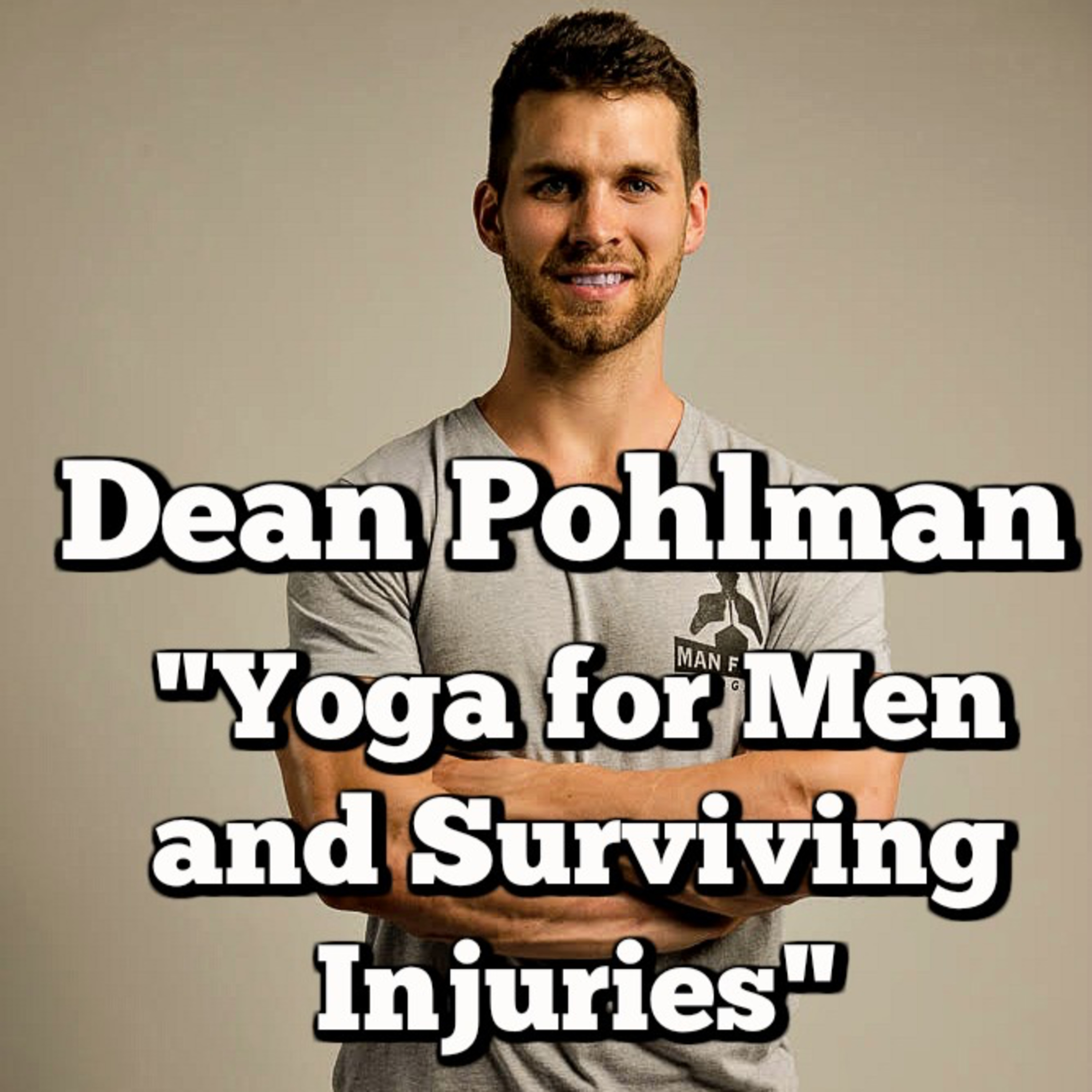 Dean Pohlman: Yoga Training for Men, Broken Glass and Surviving Injuries