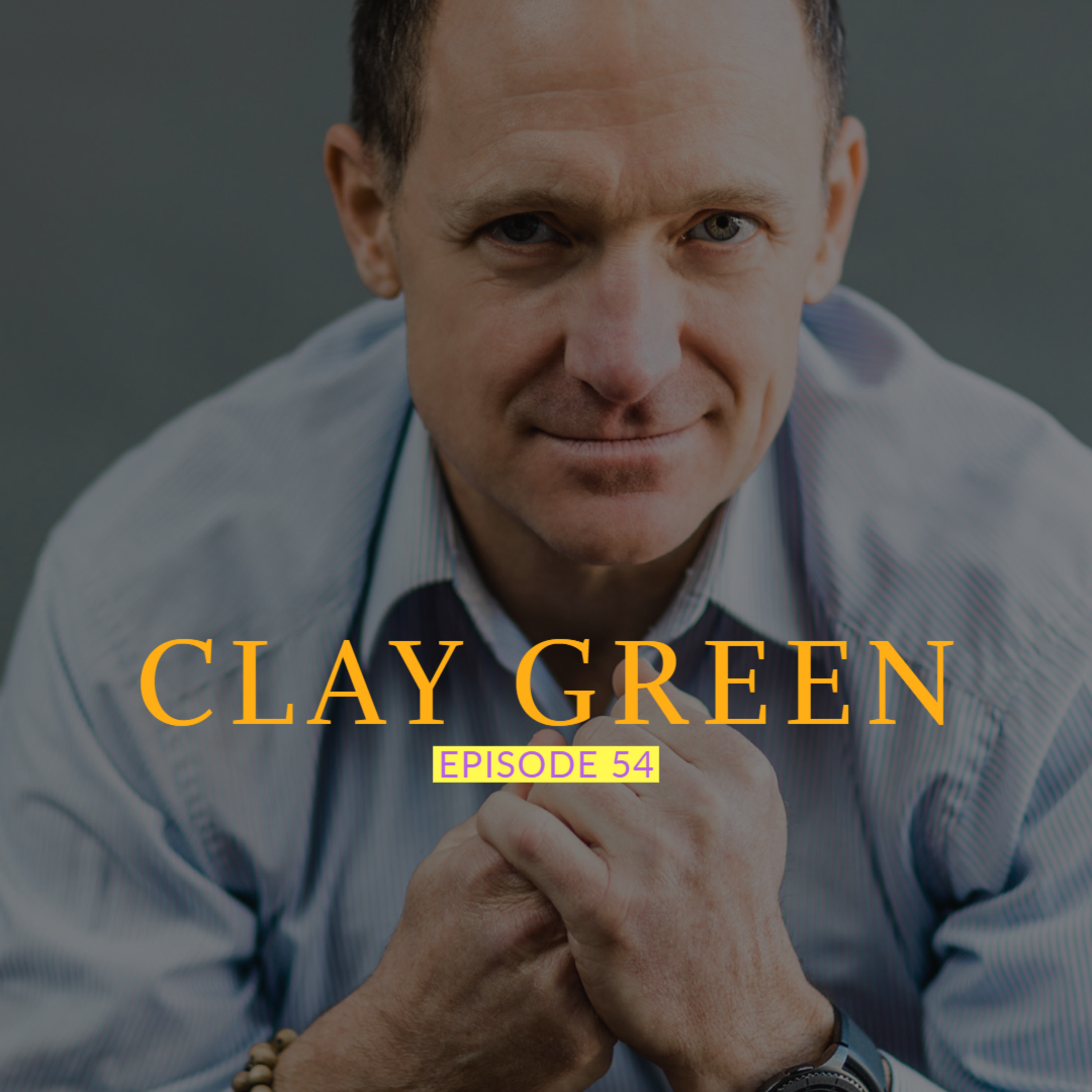 Clay Green: Flow & Performance Coach | Ep 54