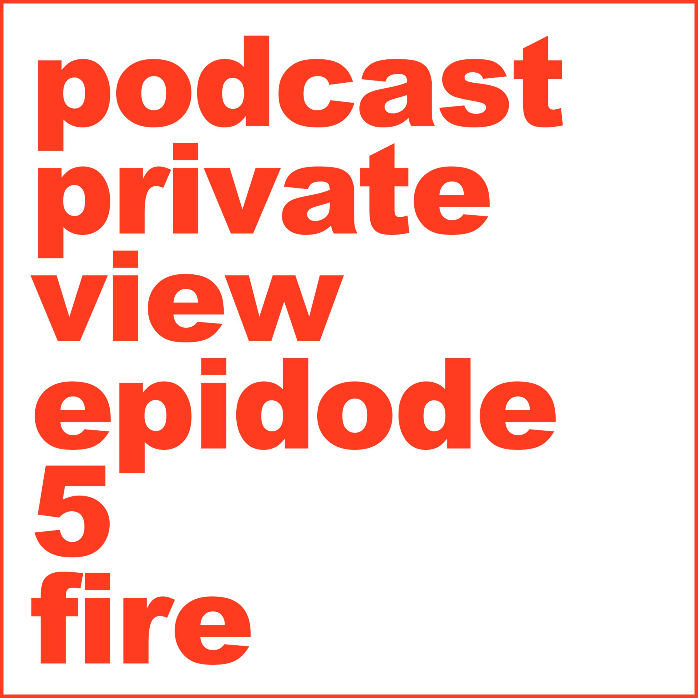 Private View Episode 5 Fire in my studio
