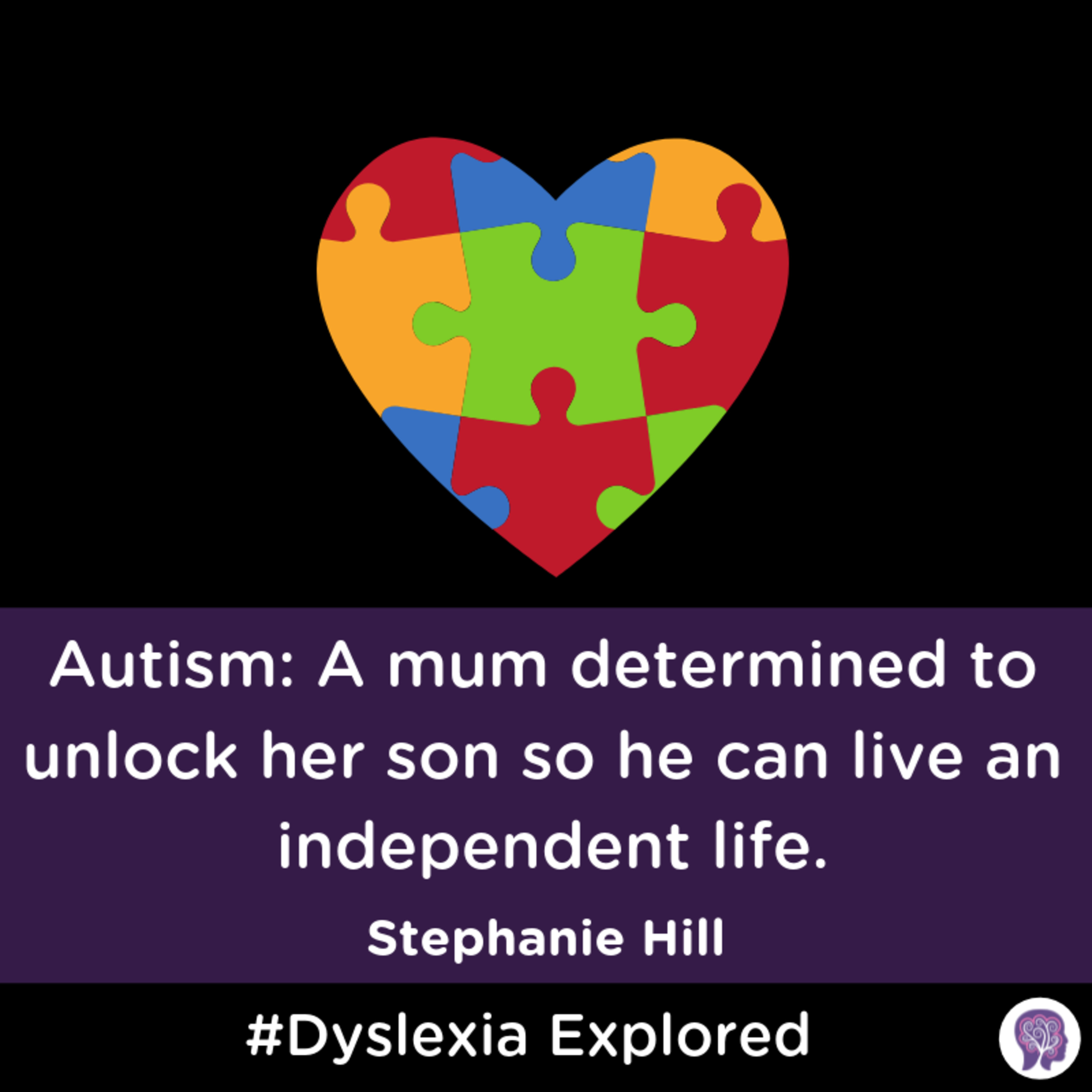 #35 Autism: A mum determined to unlock her son so he can live an independent life. Stephanie Hill