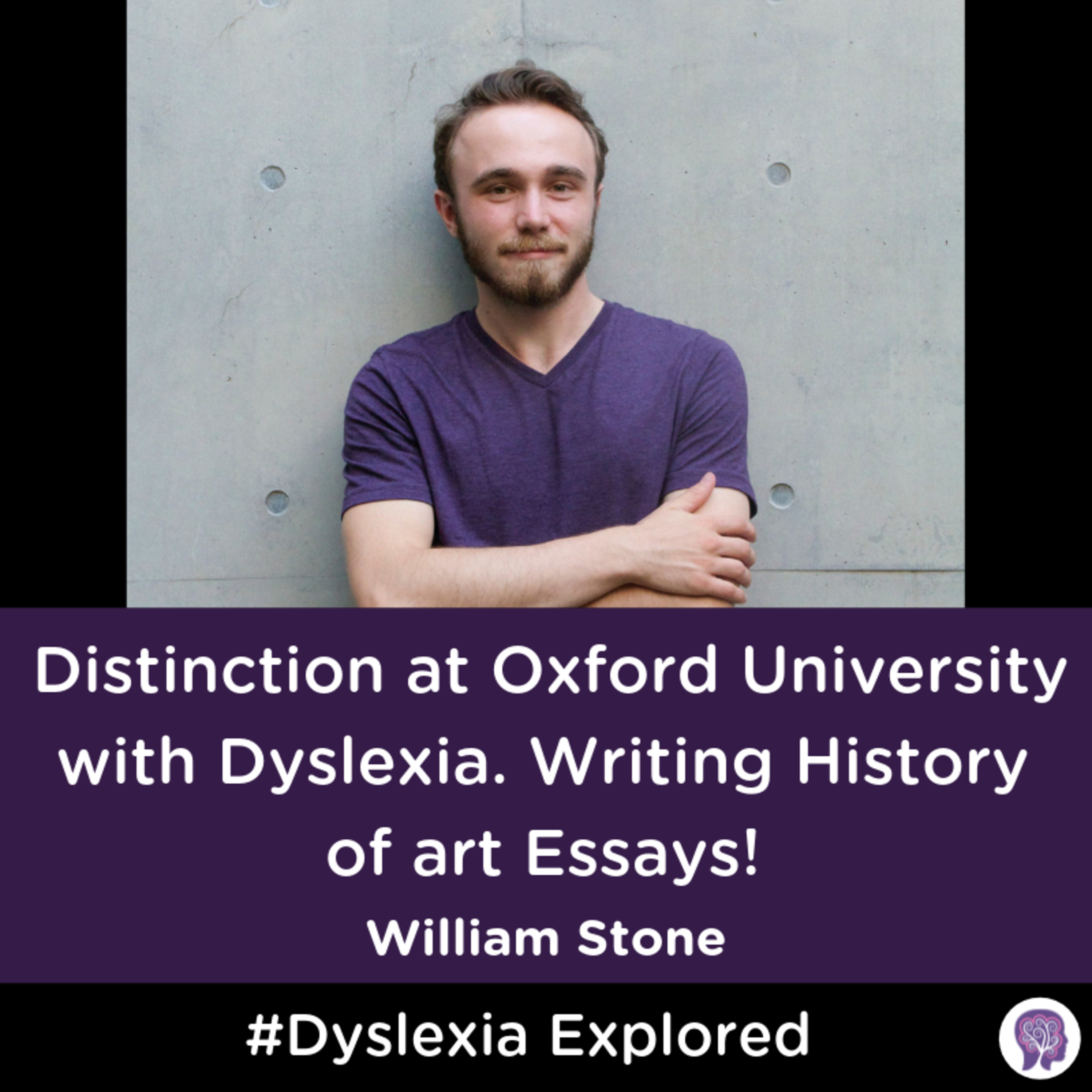 #36 Distinction at Oxford University with Dyslexia. Writing History of Art Essays! William Stone Part 1