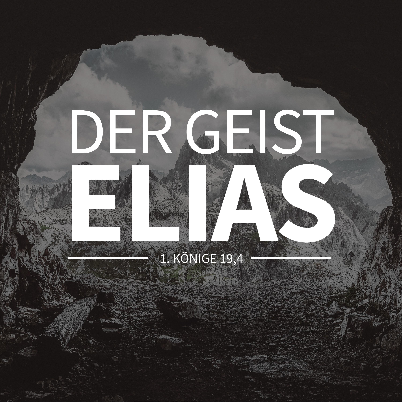 PREDIGT - Der Geist Elias [1. Könige 19,4]
