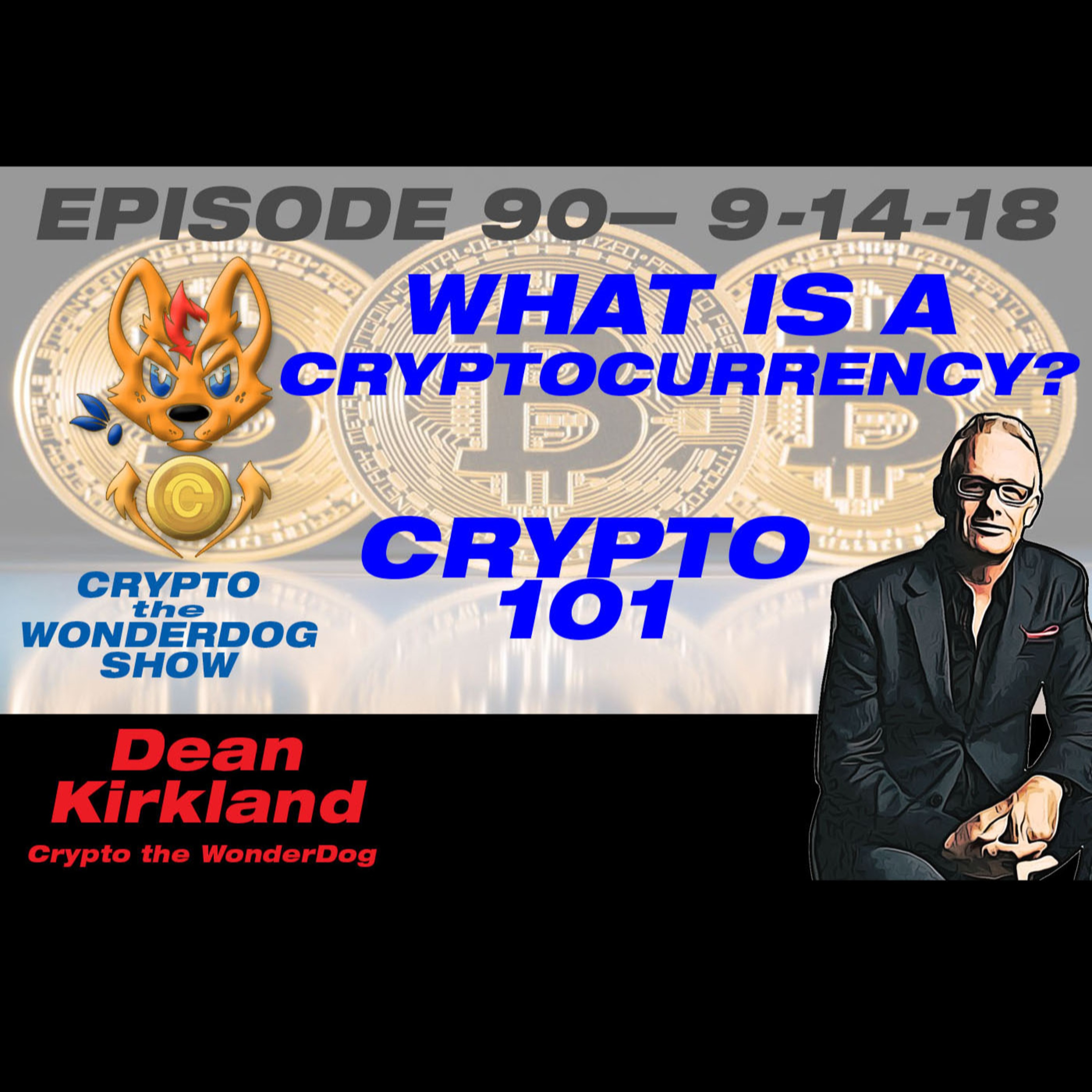 E90 - What is CRYPTOCURRENCY - Cryptocurrency 101 with Dean Kirkland