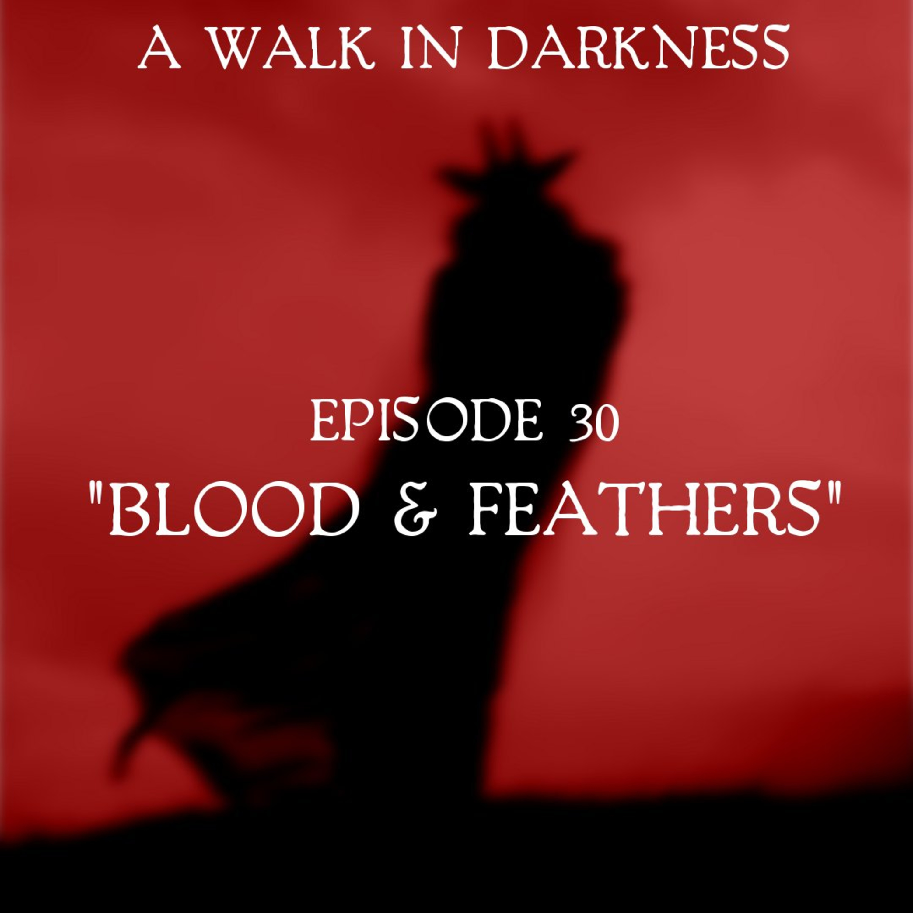 Blood And Feathers (Episode 30)