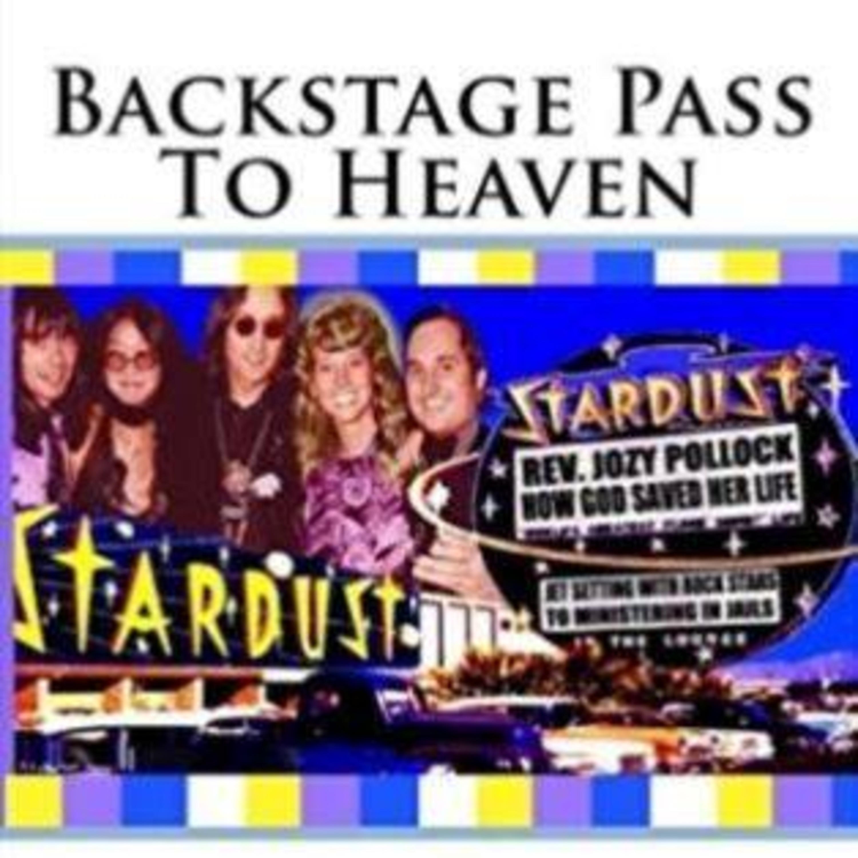 Jozy Pollock – A Backstage Pass to Heaven