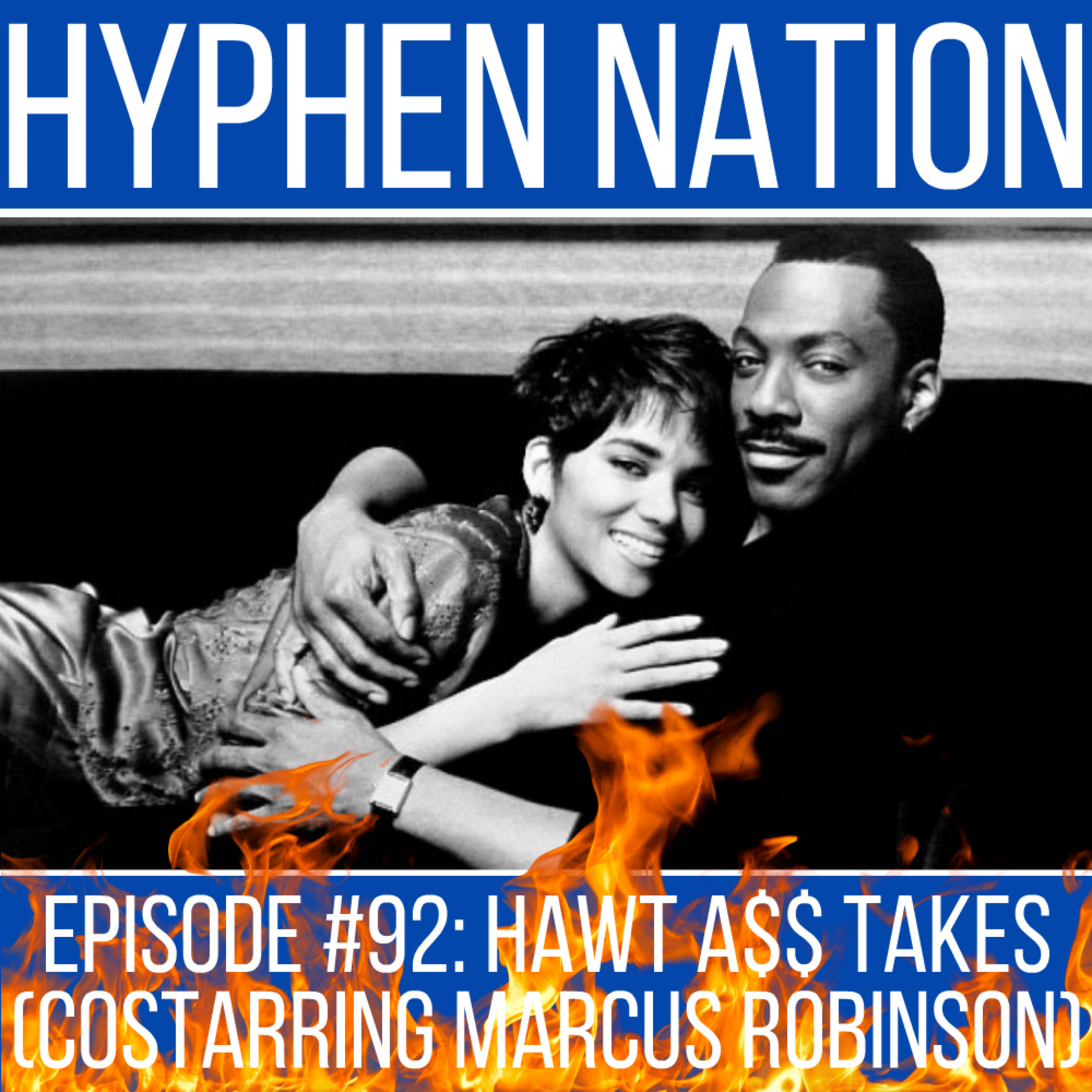 Episode #92: Hawt A$$ Takes (Costarring Marcus Robinson)