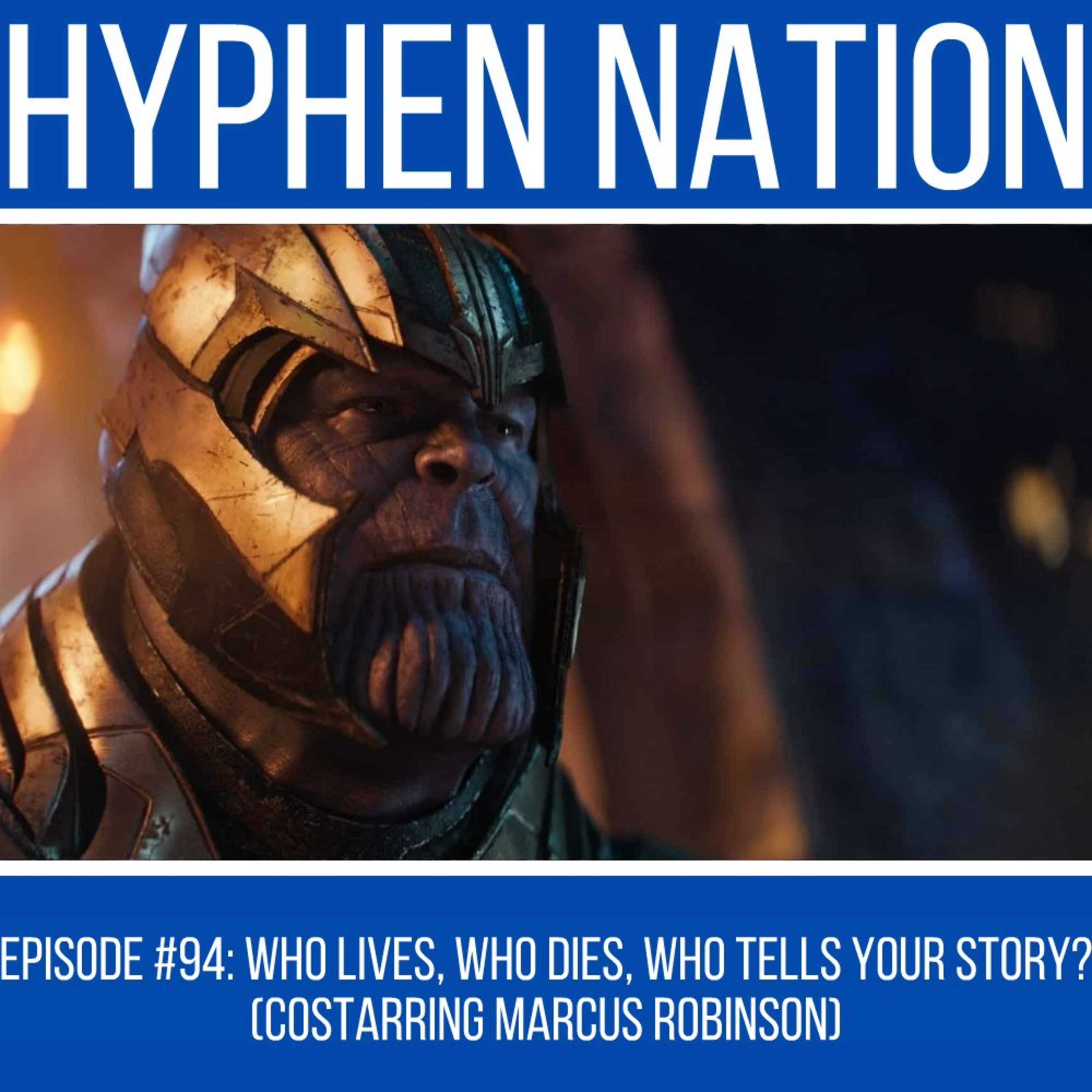 Episode #94: Who Lives, Who Dies, Who Tells Your Story? (Costarring Marcus Robinson)