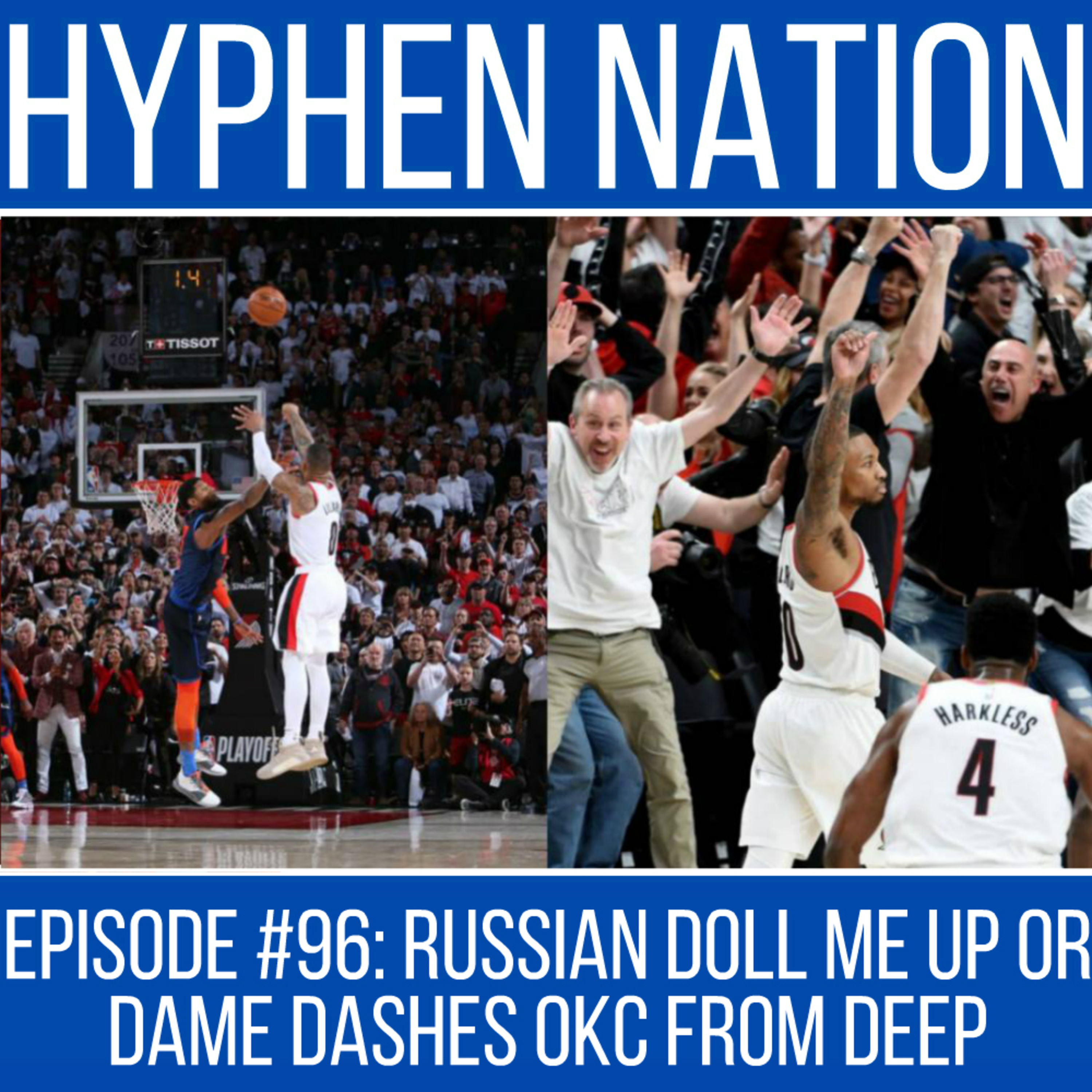 Episode #96: Russian Doll Me Up Or Dame Dashes OKC From Deep