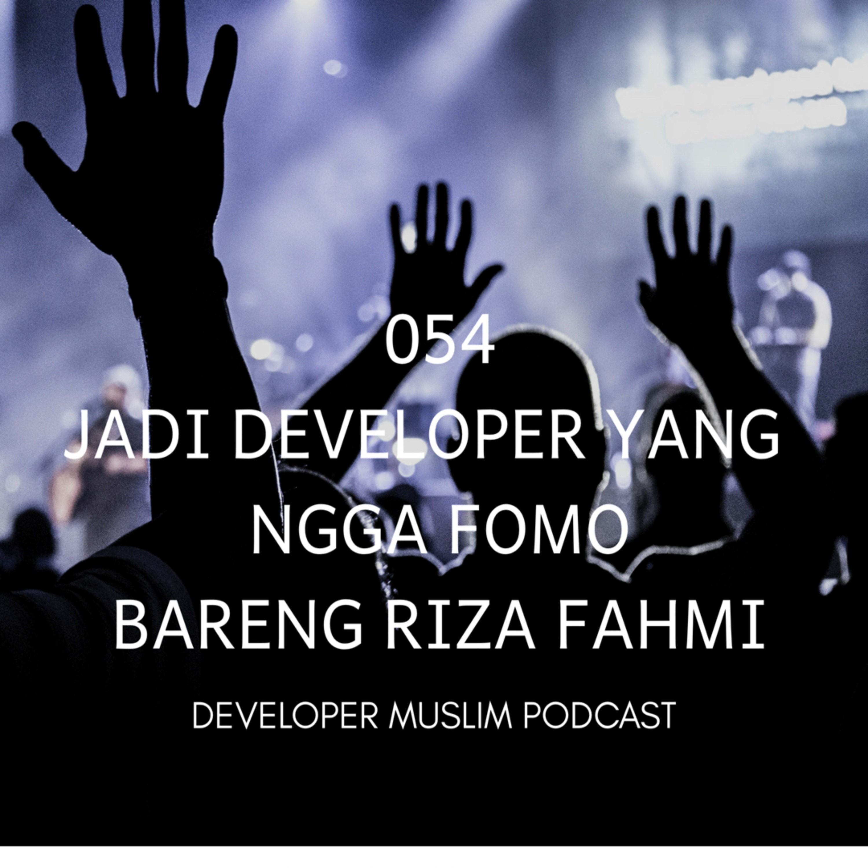 054 Jadi Developer Yang Ngga Fomo Bareng Riza Fahmi